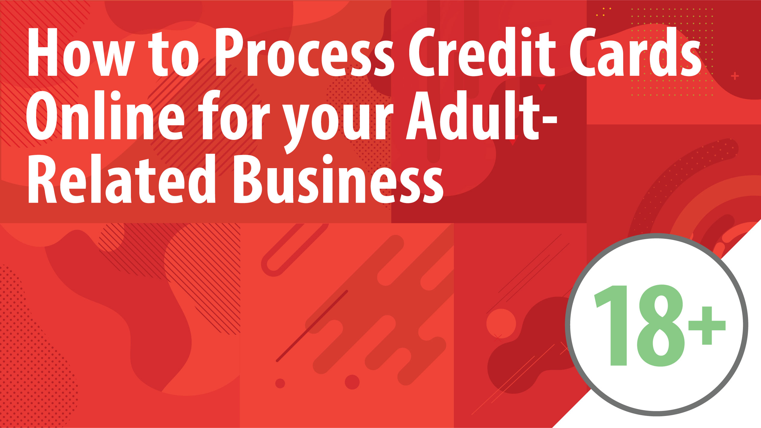 How to Process Credit Cards Online for your Adult-Related Business