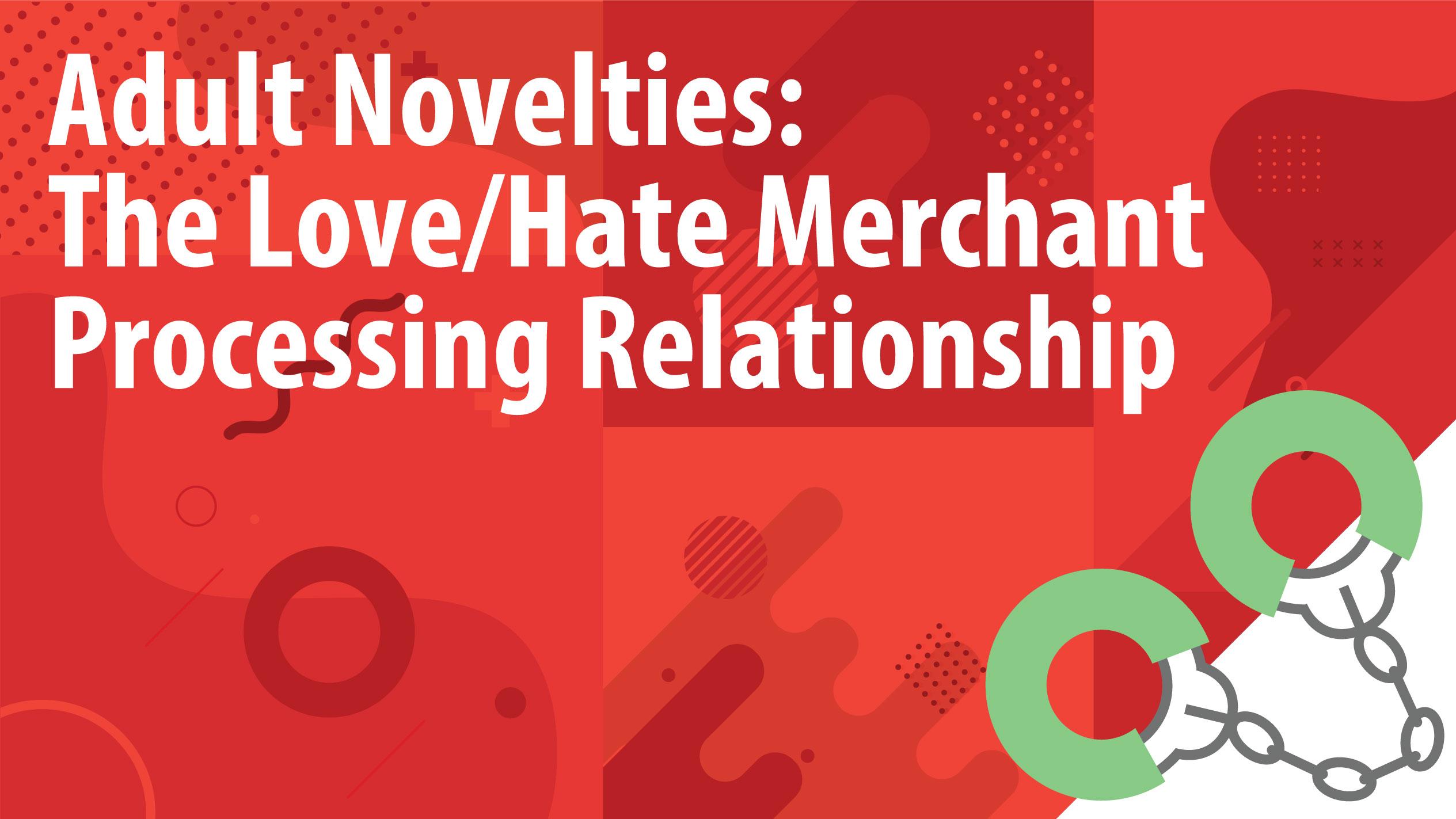 Adult Novelties: The Love/Hate Merchant Processing Relationship