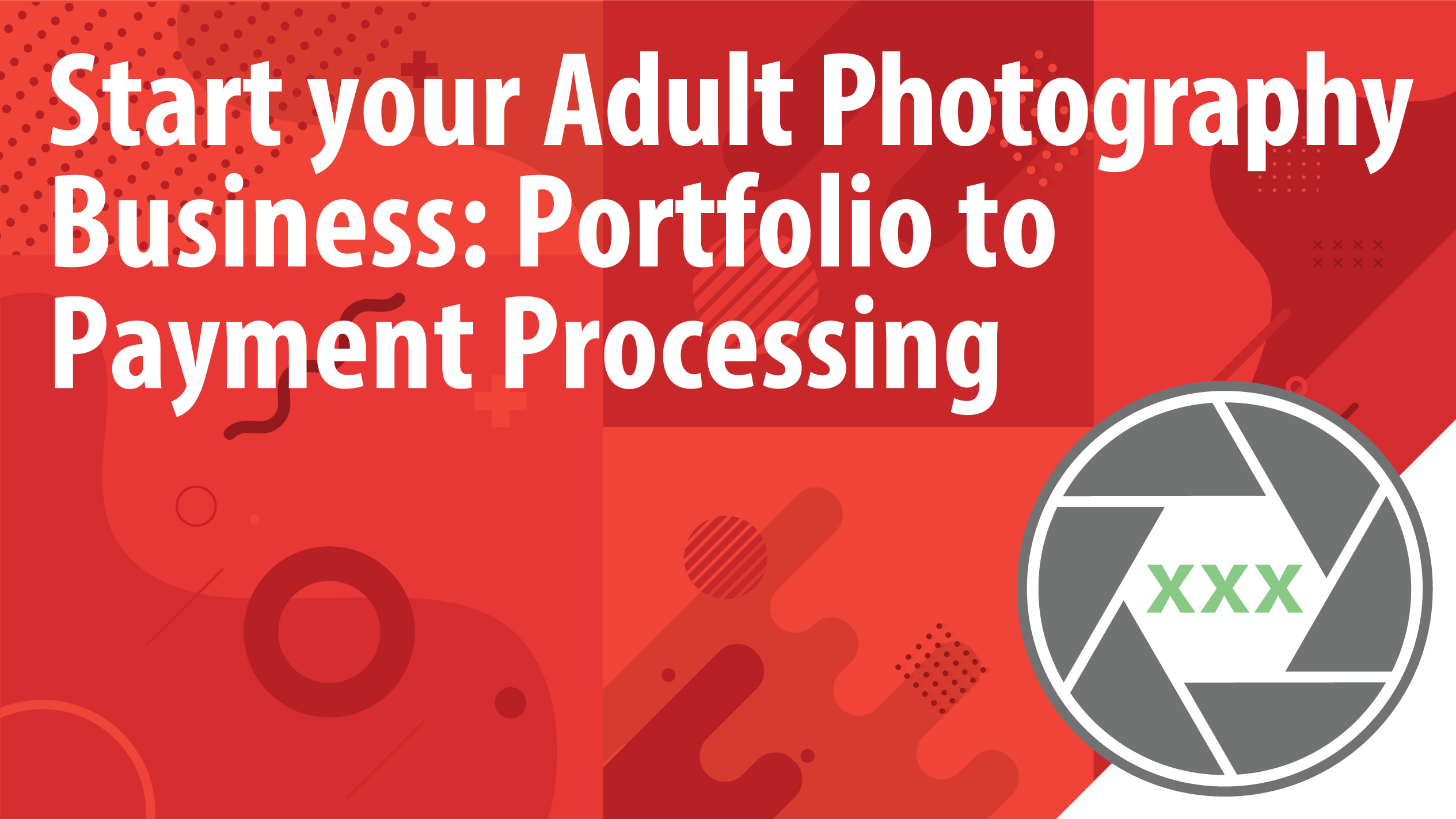 Start your Adult Photography Business: Portfolio to Payment Processing