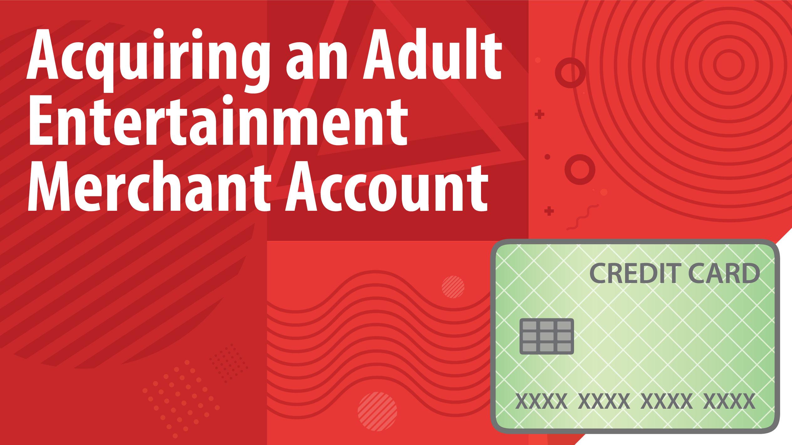 Acquiring an Adult Entertainment Merchant Account