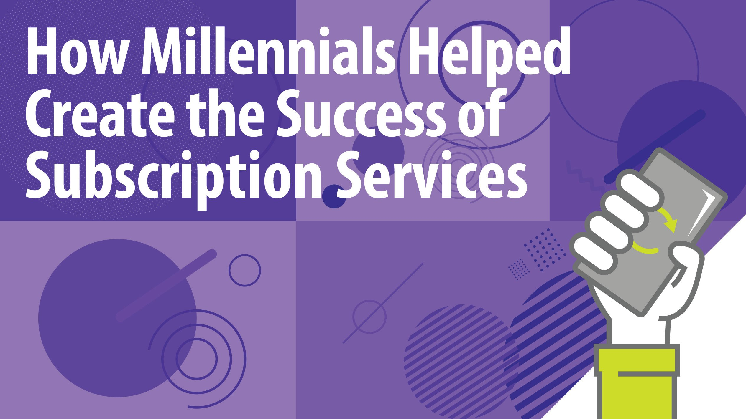 How Millennials Helped Create the Success of Subscription Services