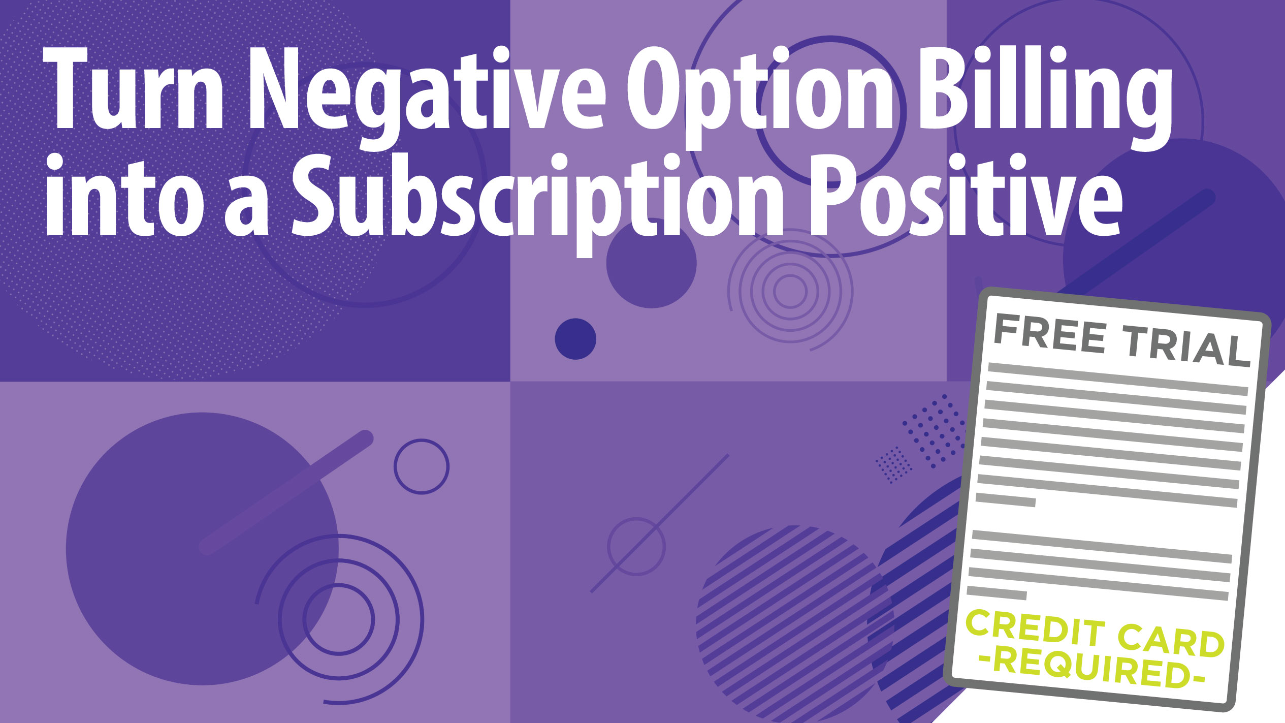 Turn Negative Option Billing into a Subscription Positive