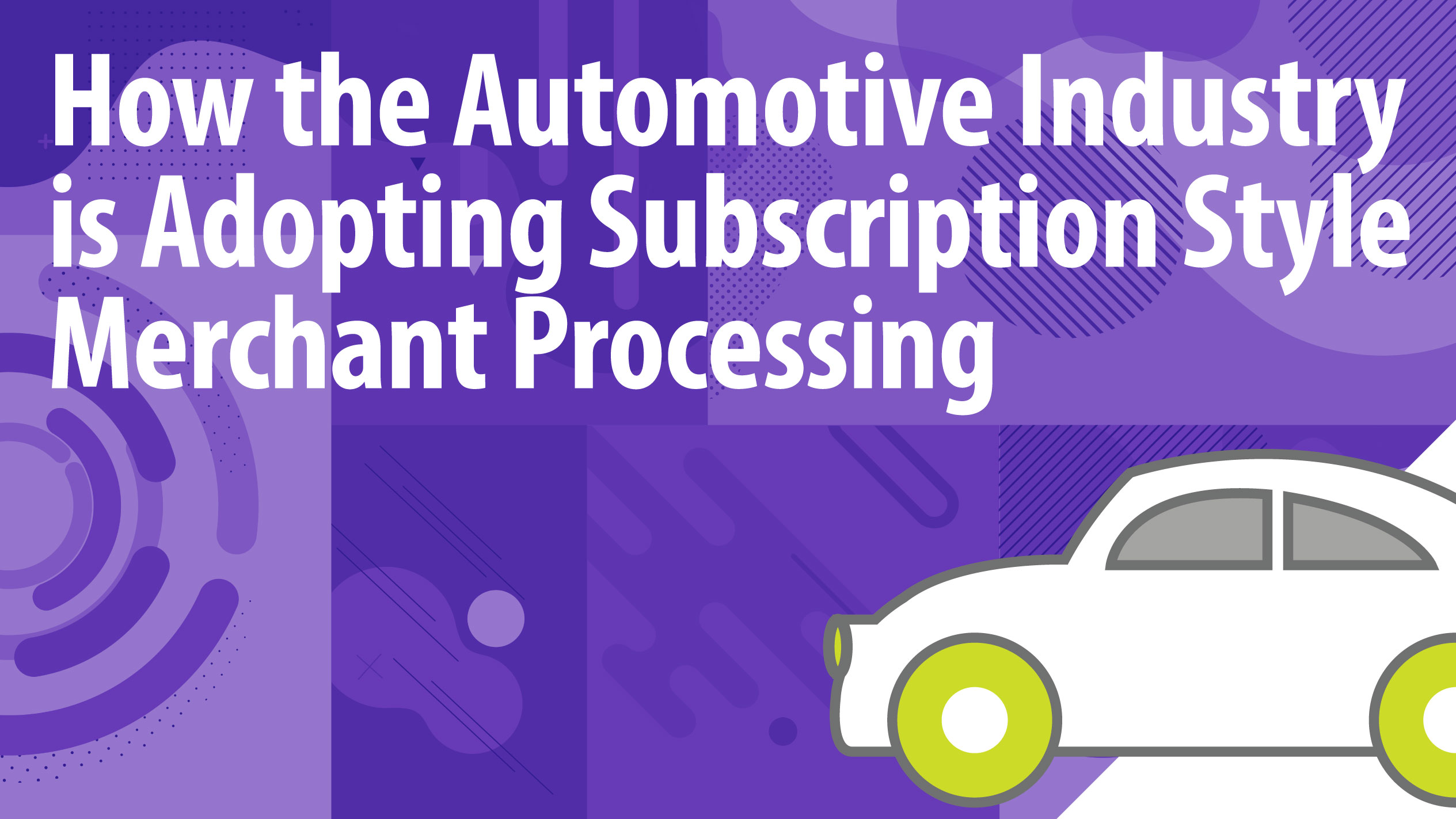 How the Automotive Industry is Adopting Subscription Style Merchant Processing