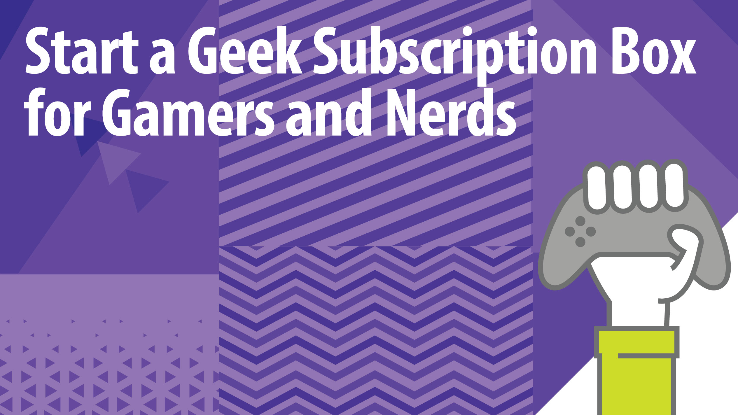 Start a Geek Subscription Box for Gamers and Nerds