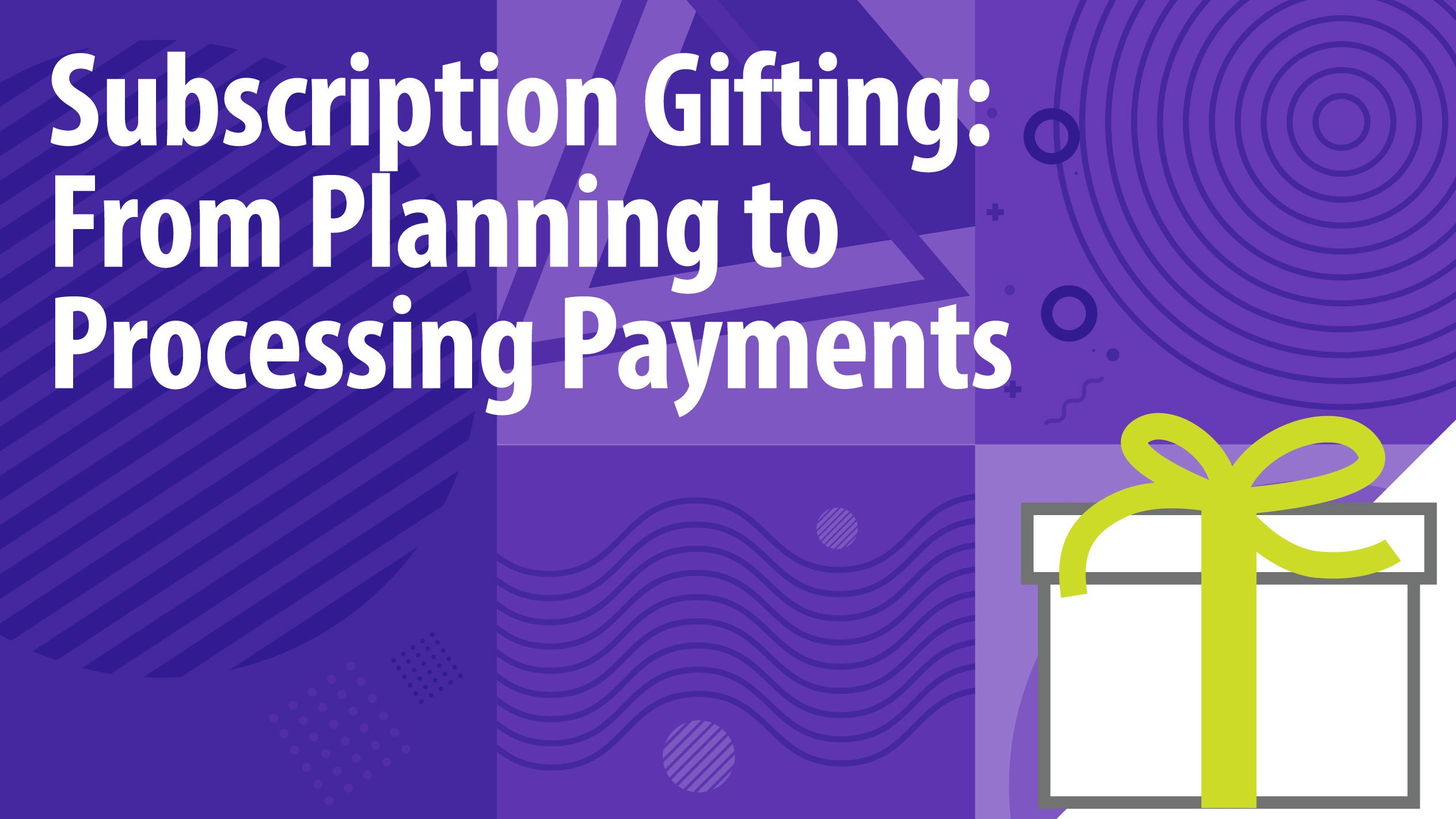 Subscription Gifting: From Planning to Processing Payments