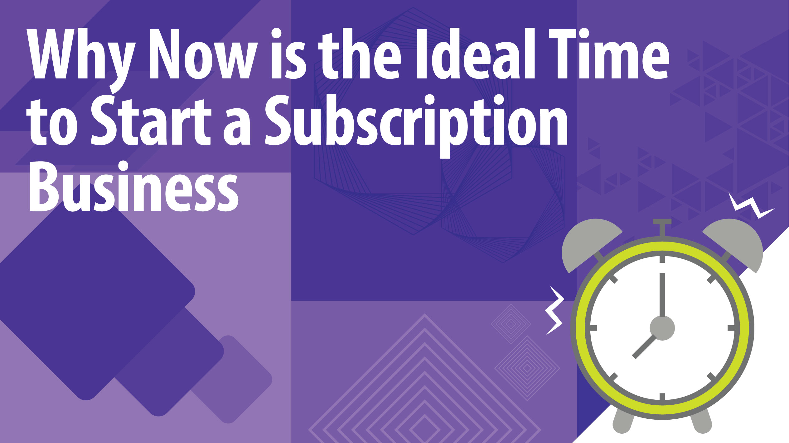 Why Now is the Ideal Time to Start a Subscription Business