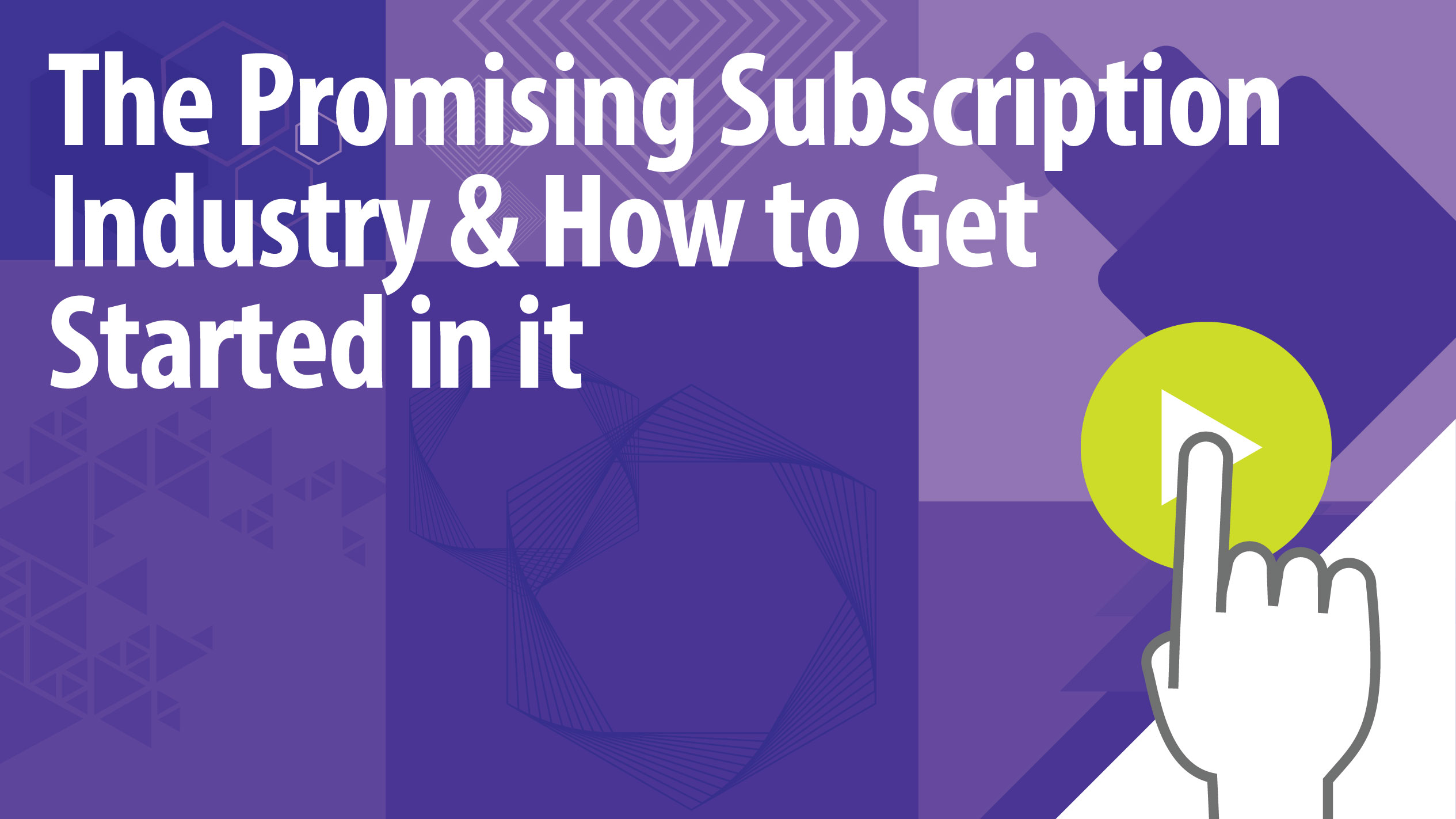 The Promising Subscription Industry & How to Get Started In It