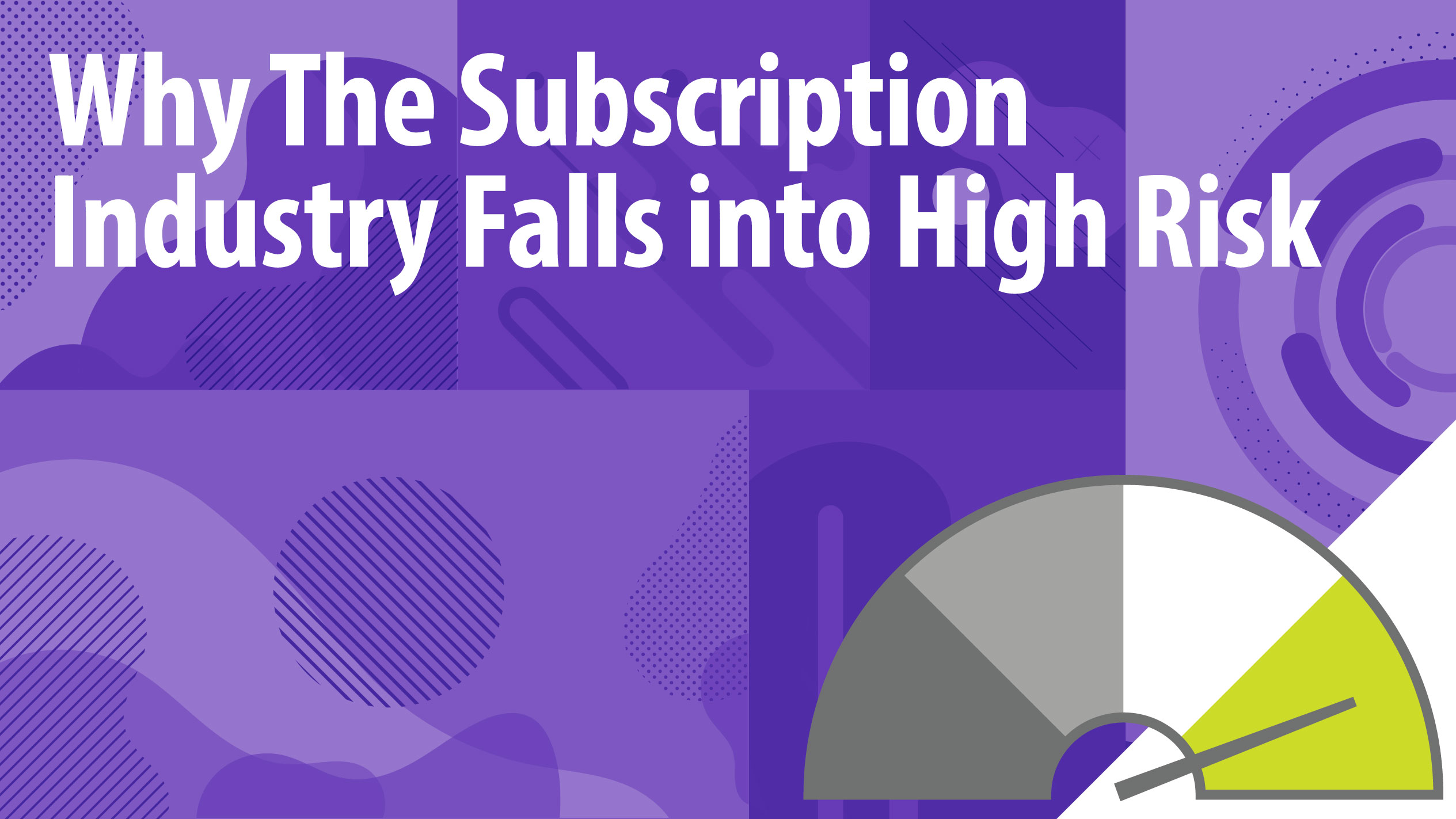 Why The Subscription Industry Falls into High Risk