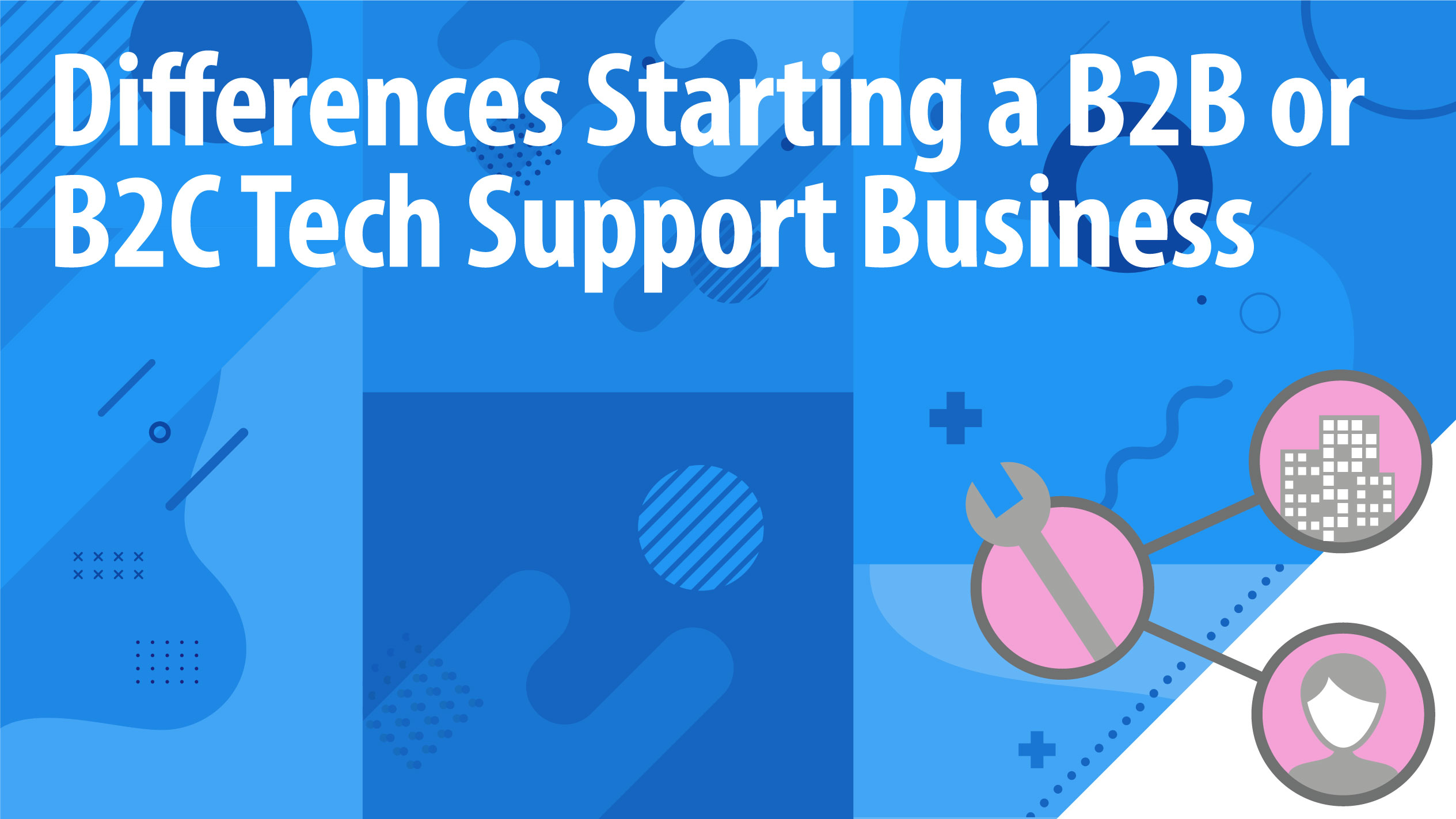 Differences Starting a B2B or B2C Tech Support Business