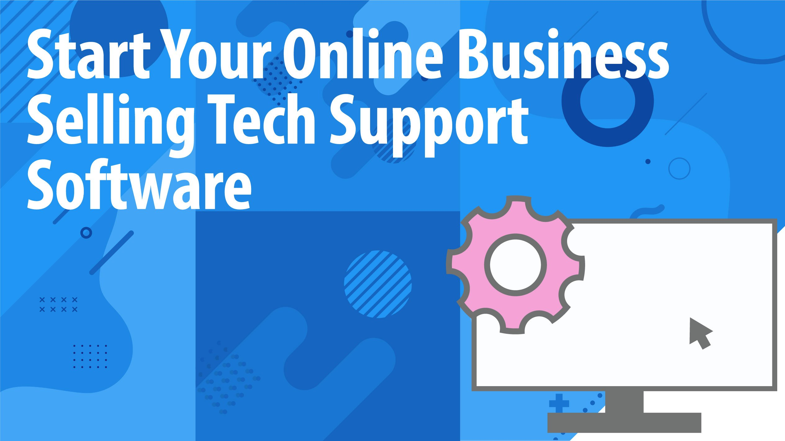 Start Your Online Business Selling Tech Support Software