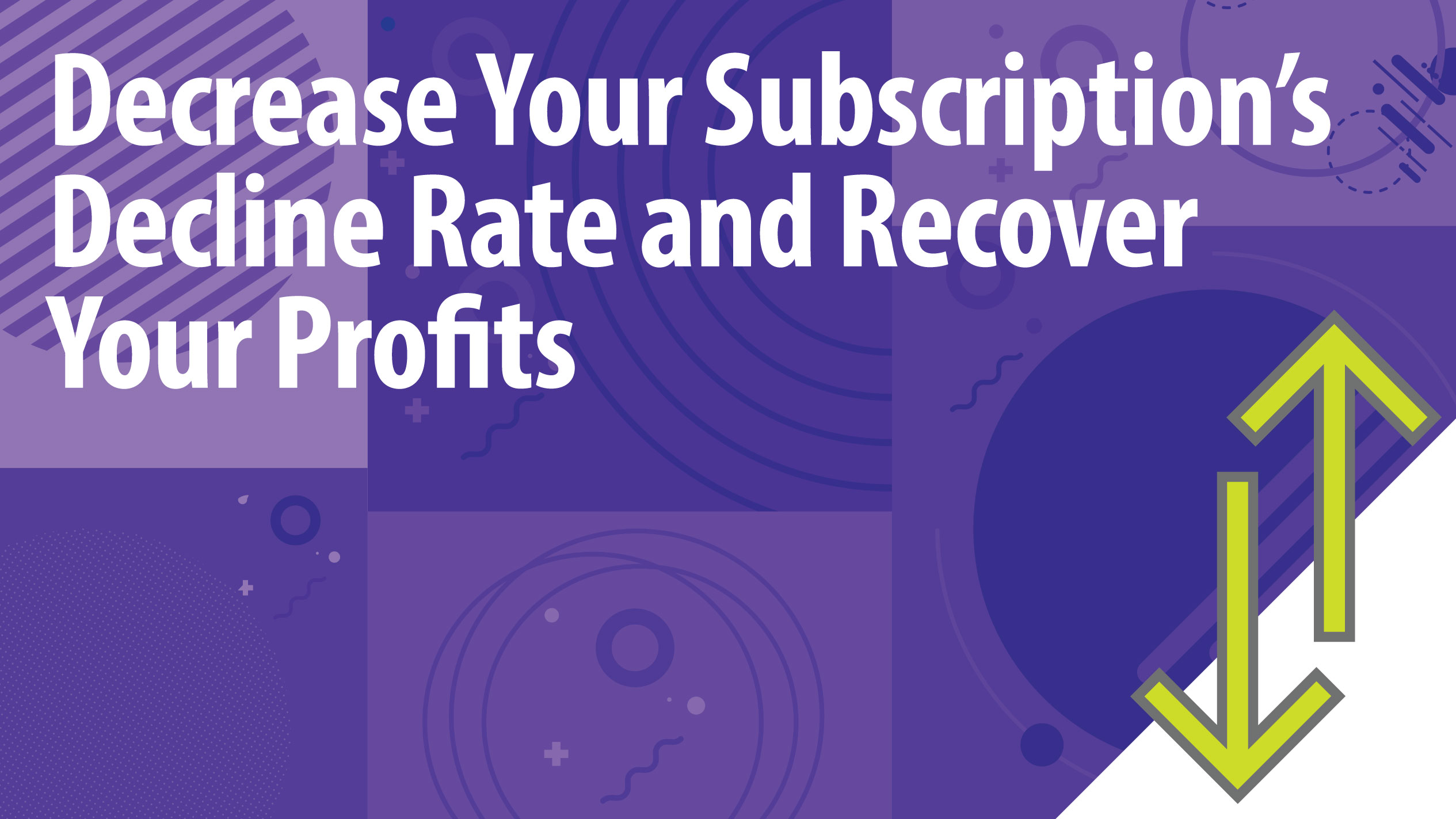 Decrease Your Subscription's Decline Rate and Recover Your Profits