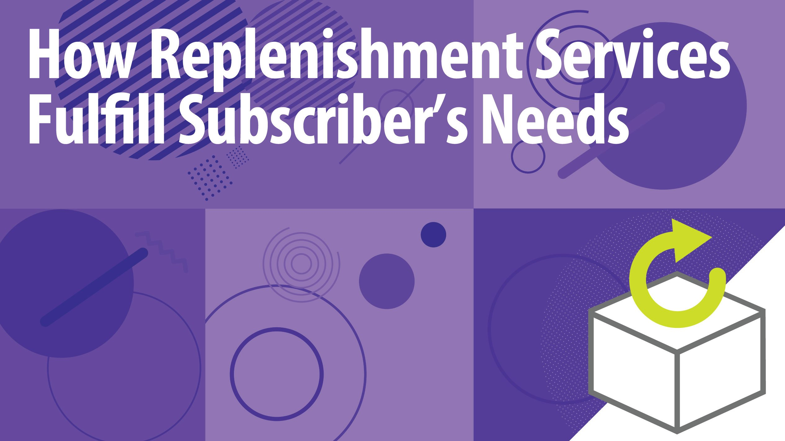 How Replenishment Services Fulfill Subscriber's Needs