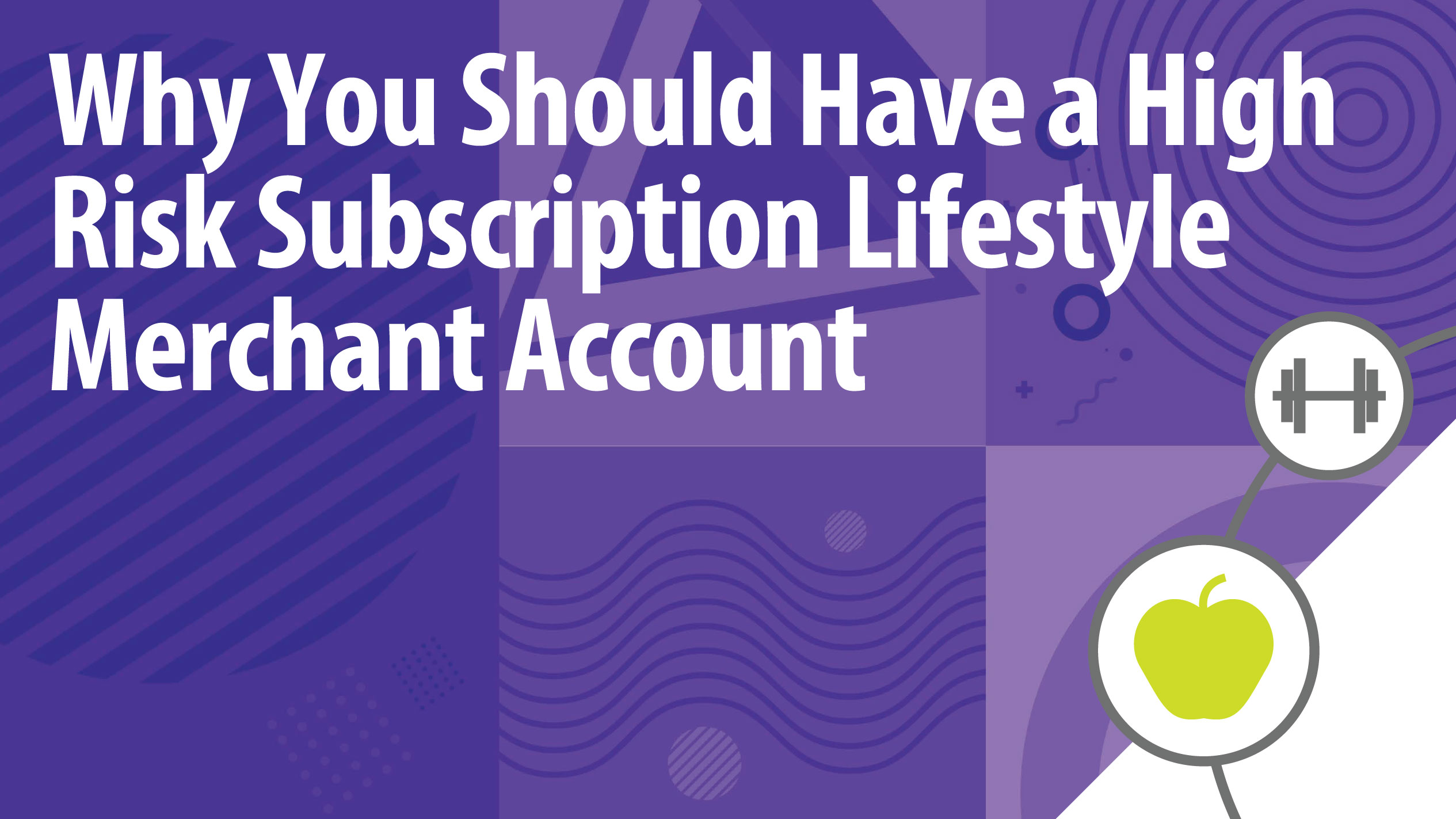 Why You Should Have a High Risk Subscription Lifestyle Merchant Account
