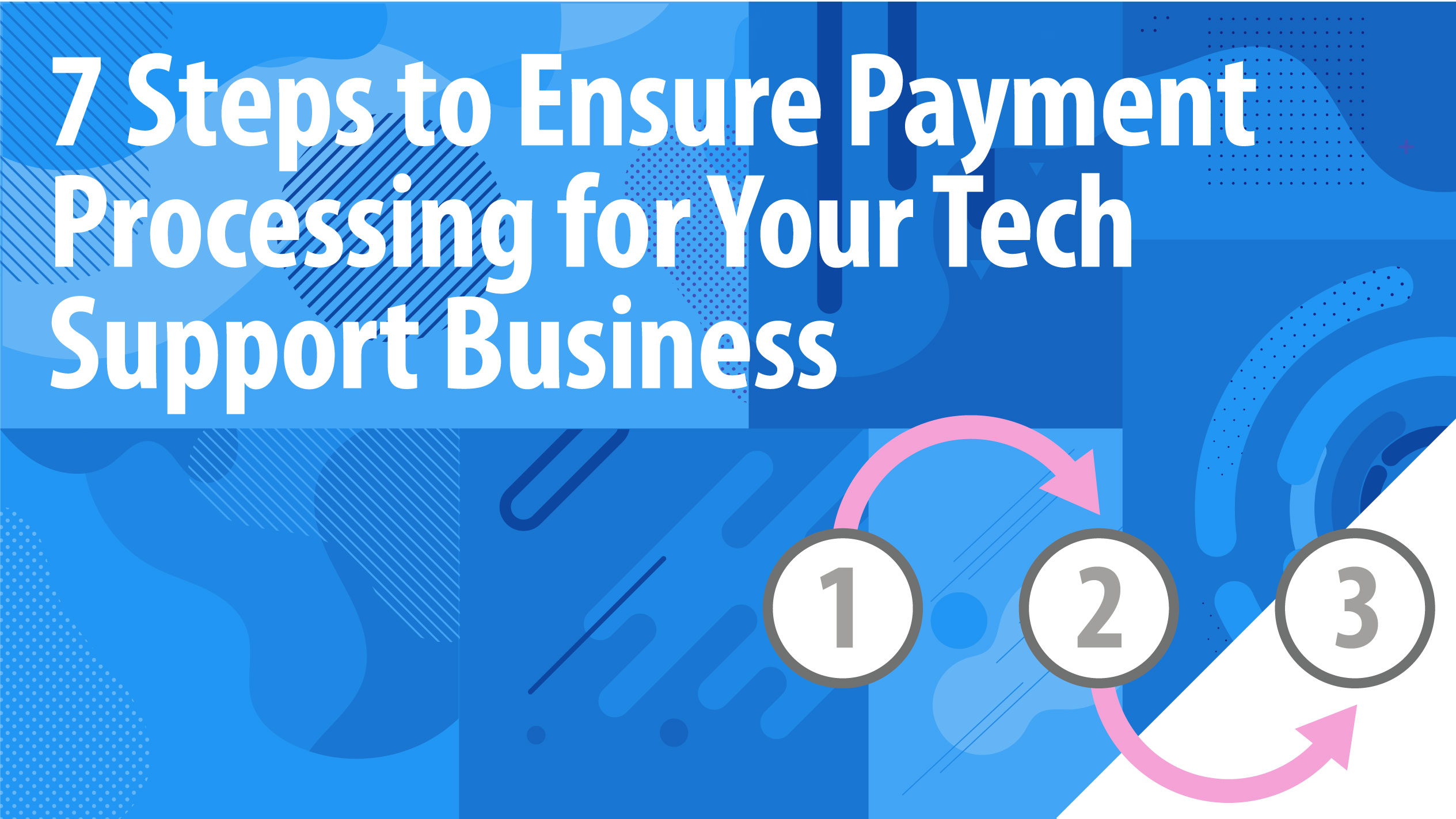 7 Steps to Ensure Payment Processing for Your Tech Support Business