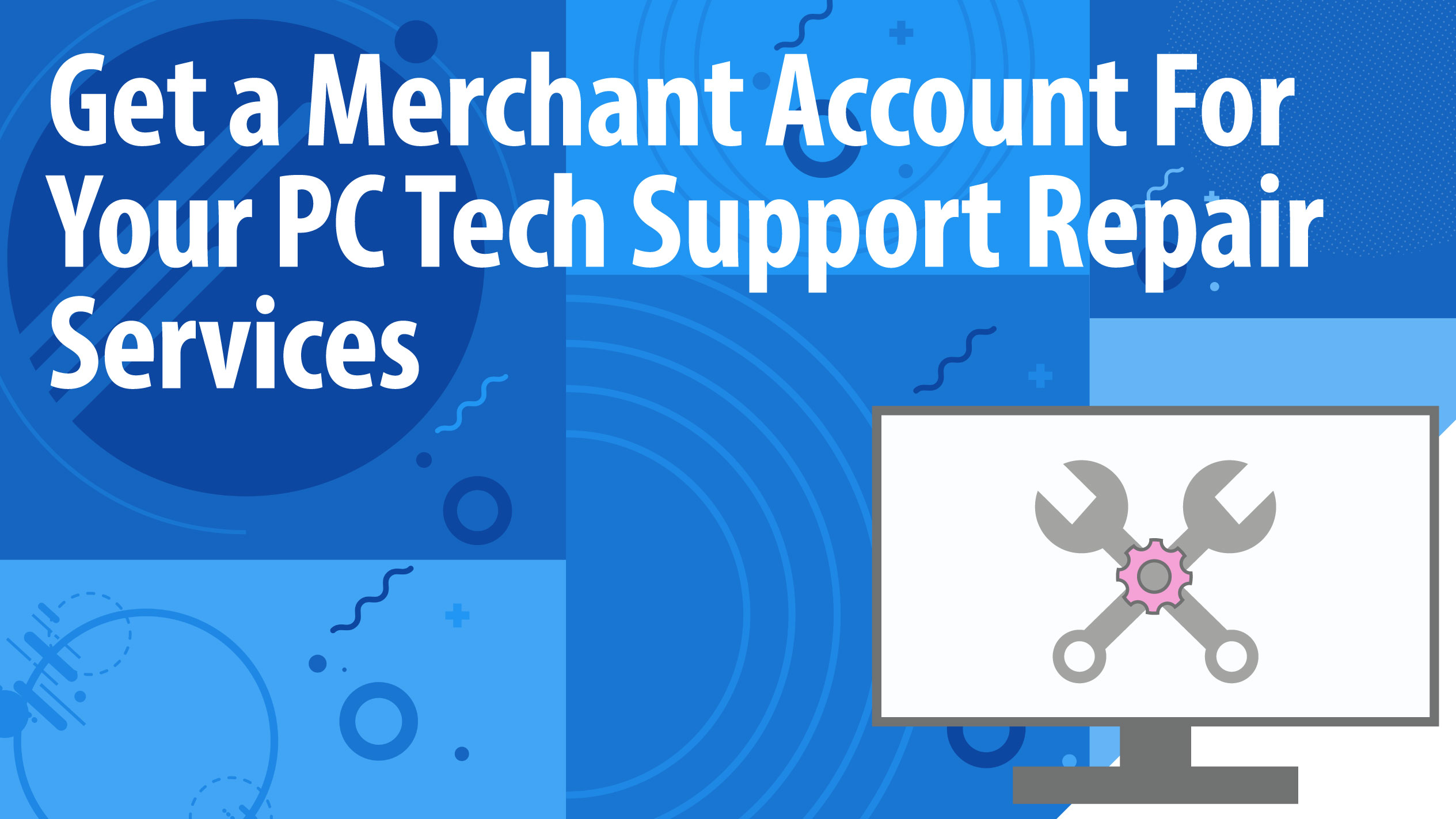 Get a Merchant Account For Your PC Tech Support Repair Services