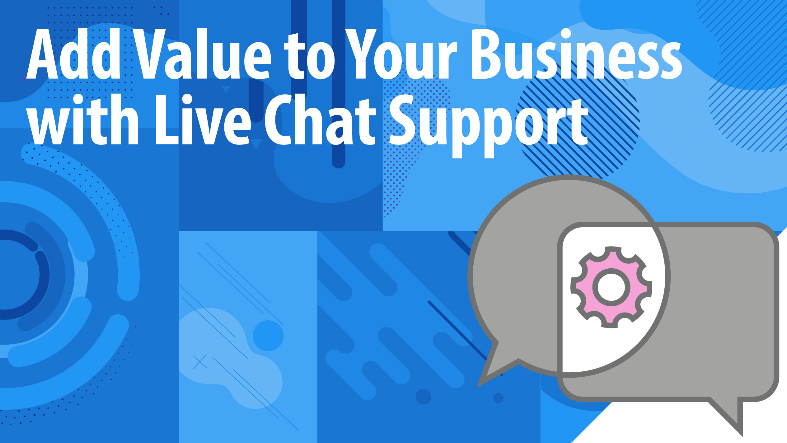 Add Value to Your Business with Live Chat Support
