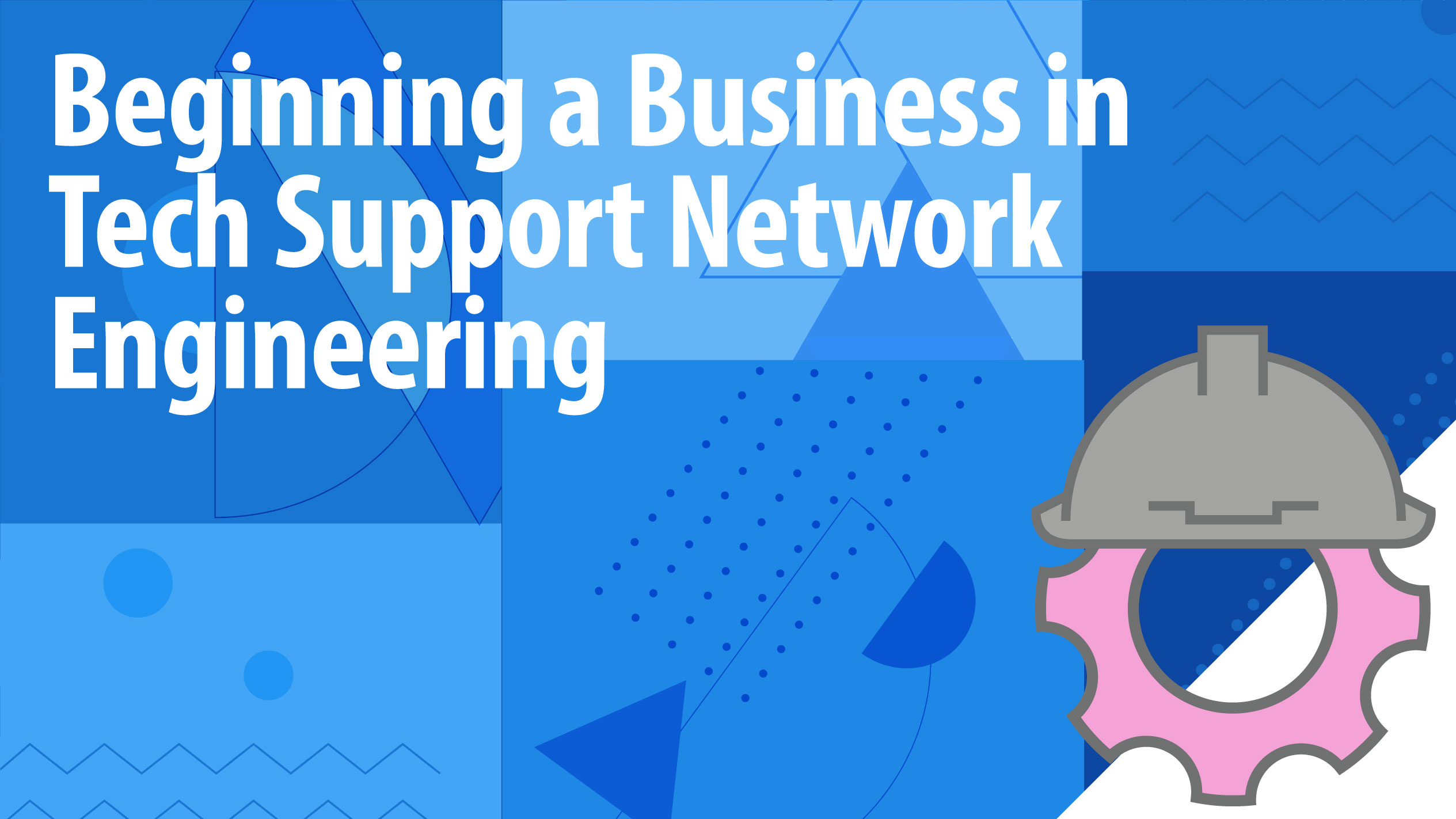Beginning a Business in Tech Support Network Engineering