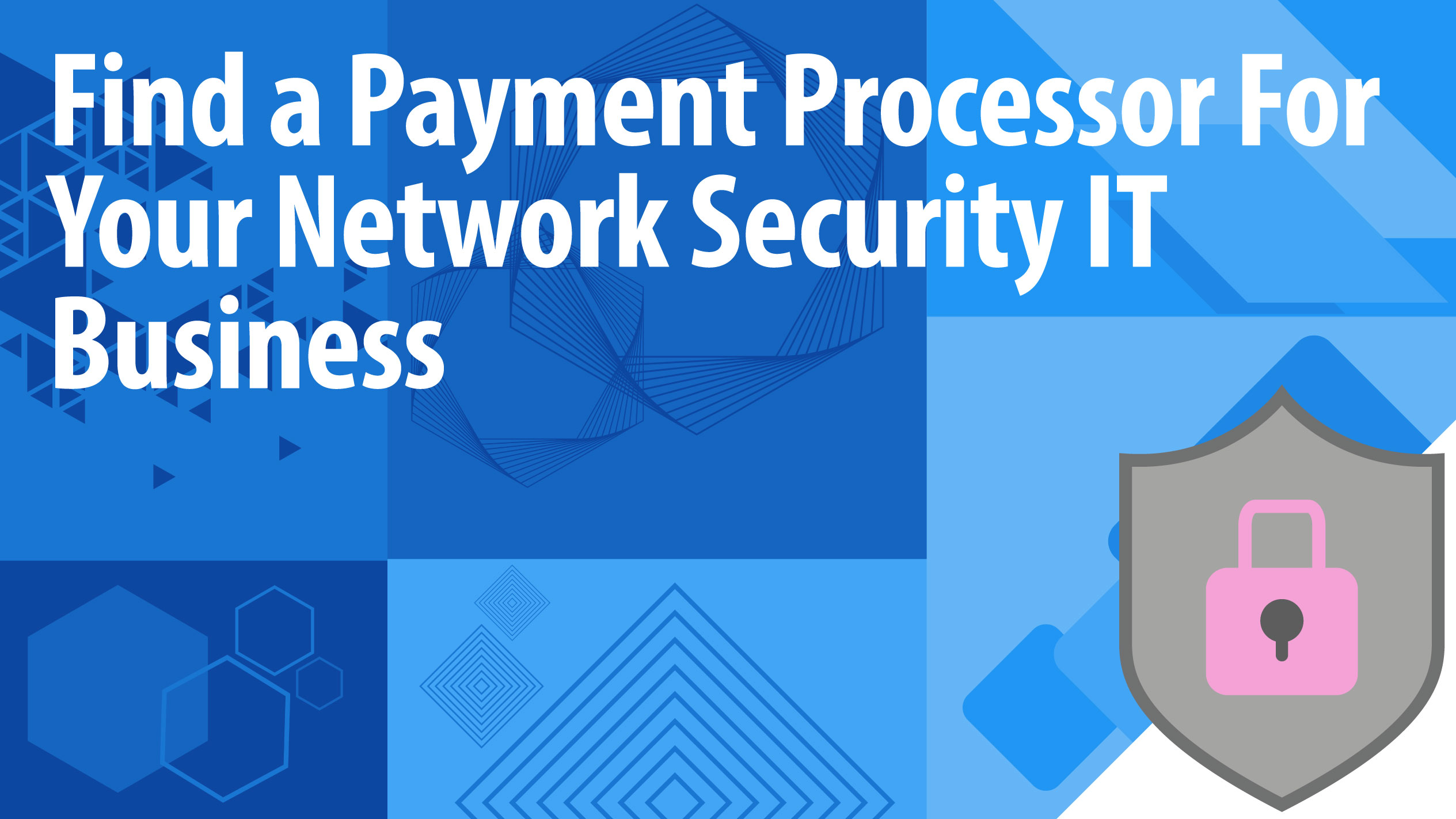 Find a Payment Processor For Your Network Security IT Business