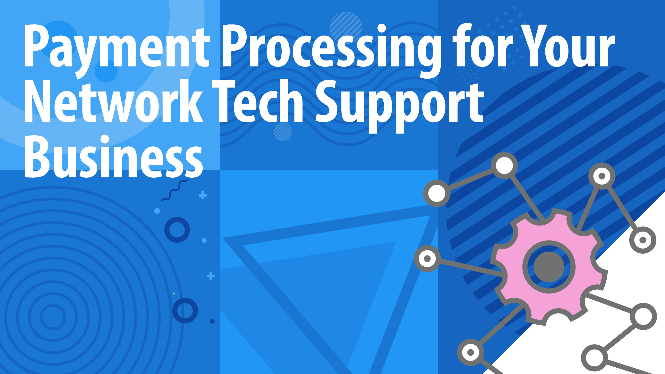 Payment Processing for Your Network Tech Support Business