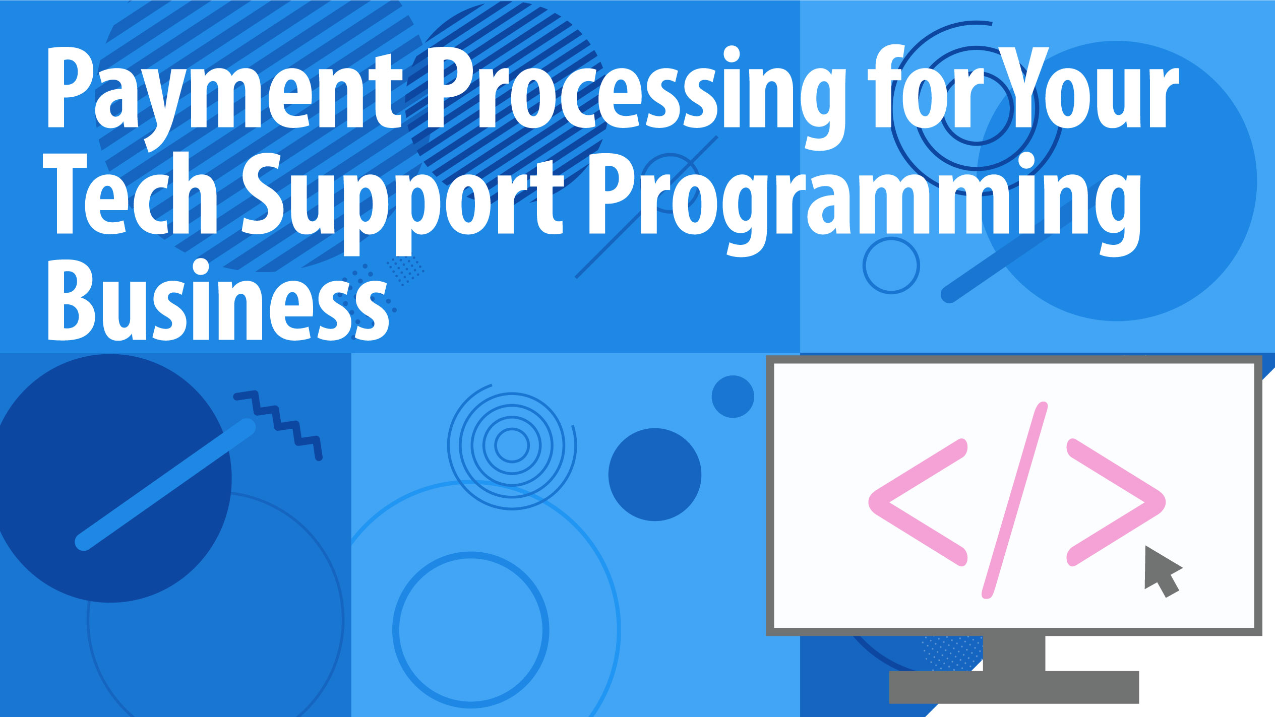 Payment Processing for Your Tech Support Programming Business