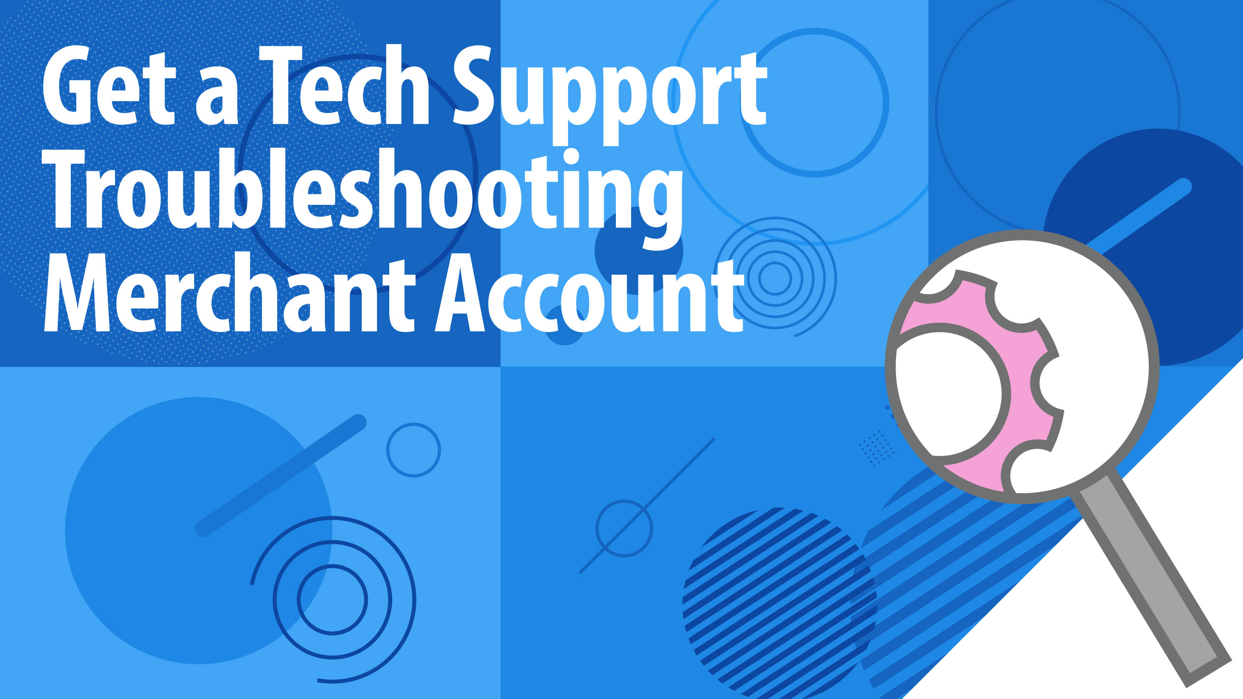 Get a Tech Support Troubleshooting Merchant Account