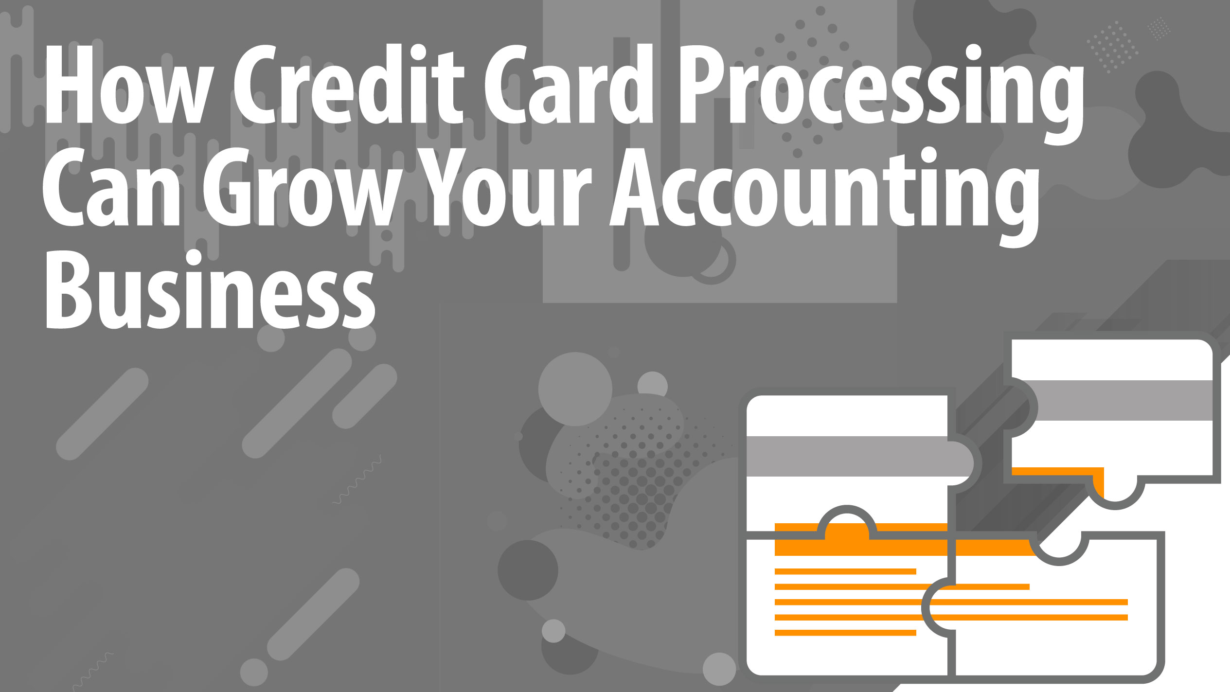 How Credit Card Processing Can Grow Your Accounting Business