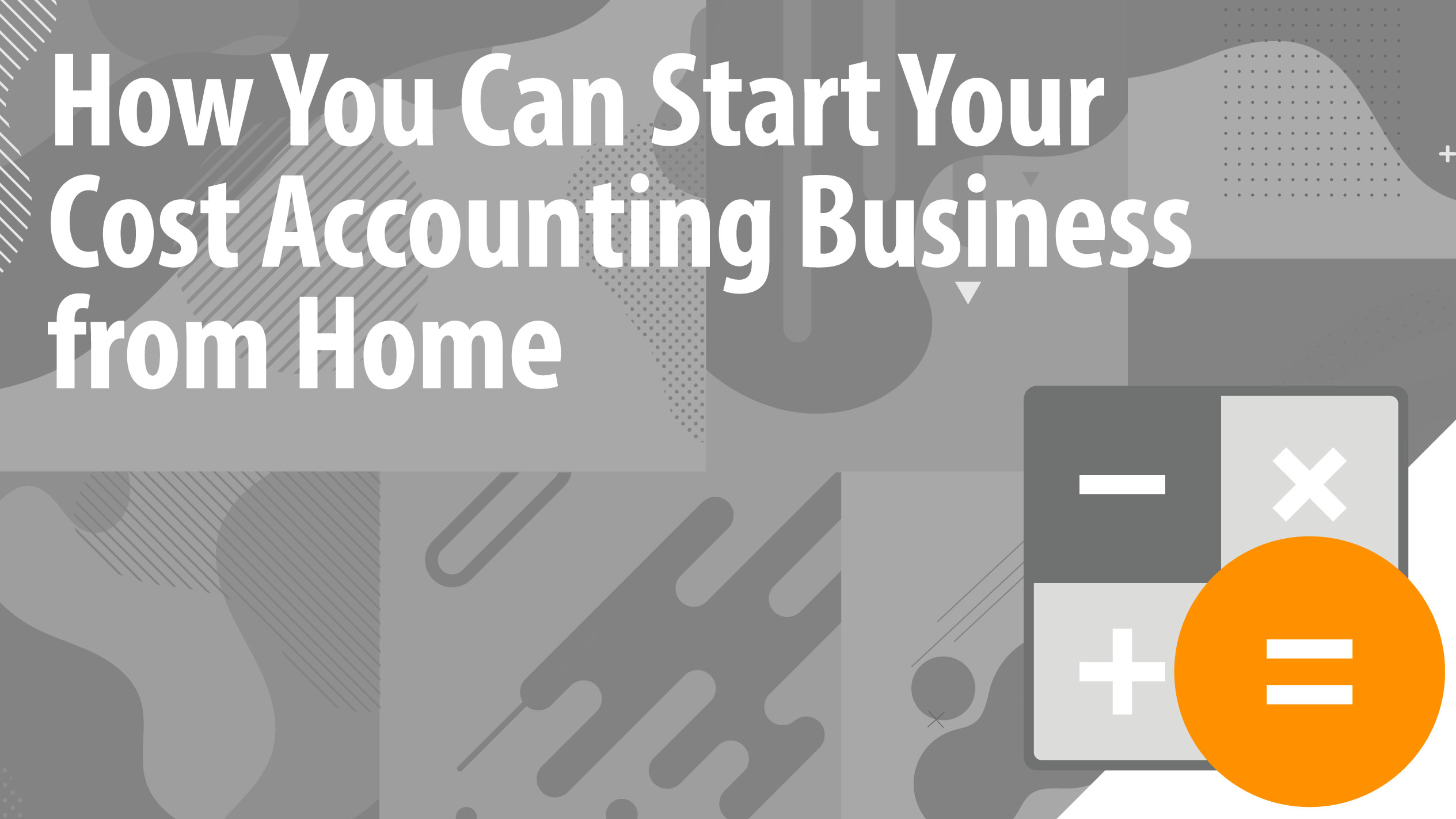 How You Can Start Your Cost Accounting Business from Home