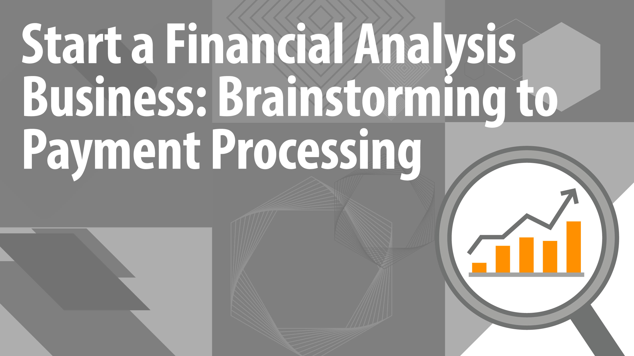 Start a Financial Analysis Business: Brainstorming to Payment Processing