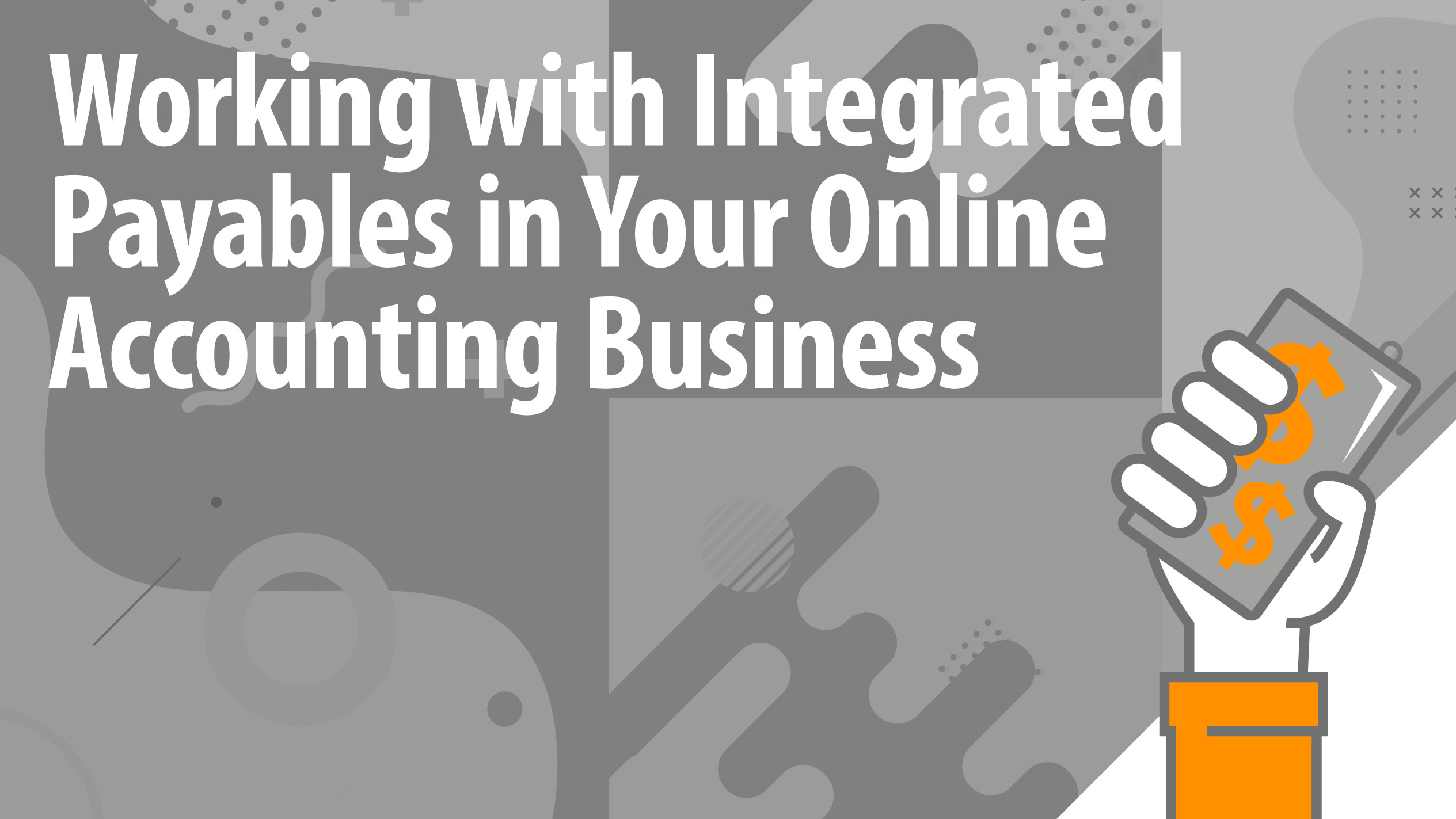 Working with Integrated Payables in Your Online Accounting Business