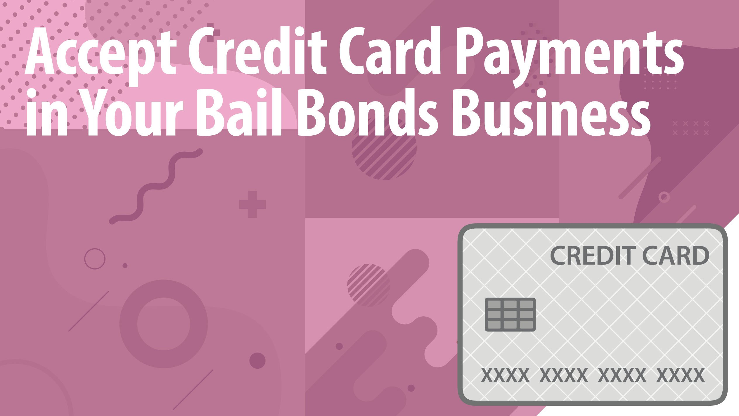 Accept Credit Card Payments in Your Bail Bonds Business