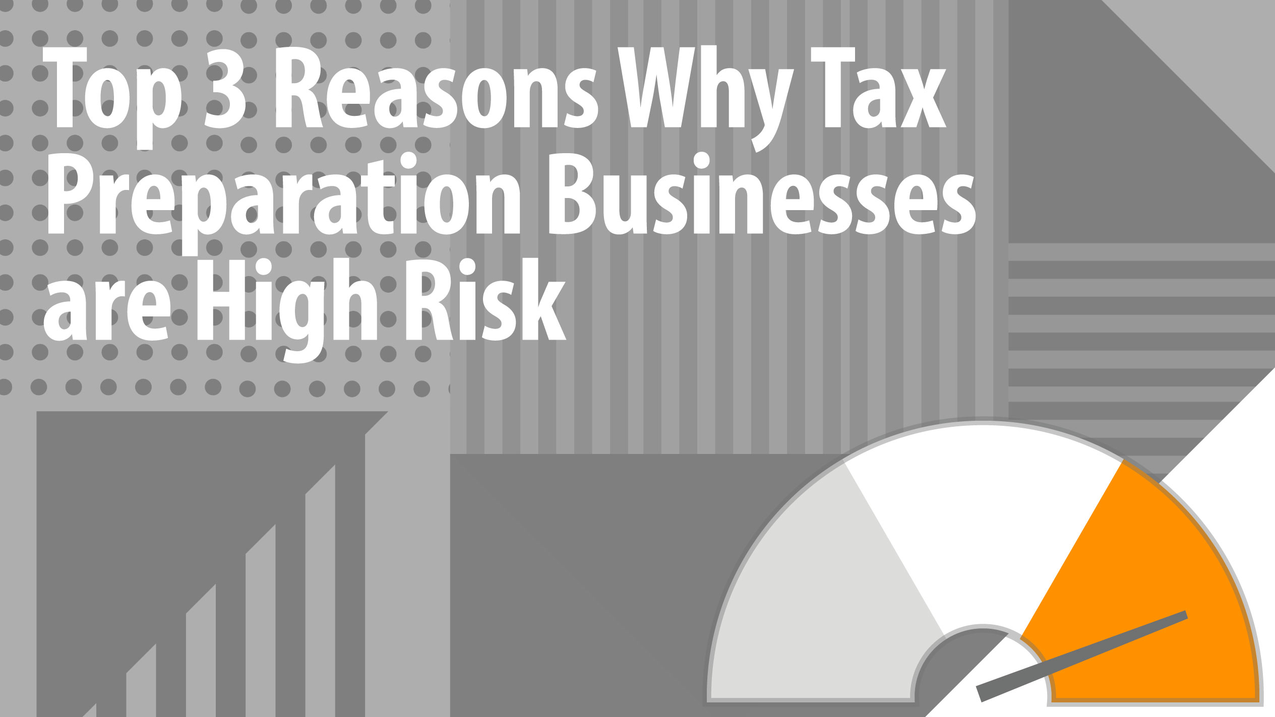 Top 3 Reasons Why Tax Preparation Businesses are High Risk