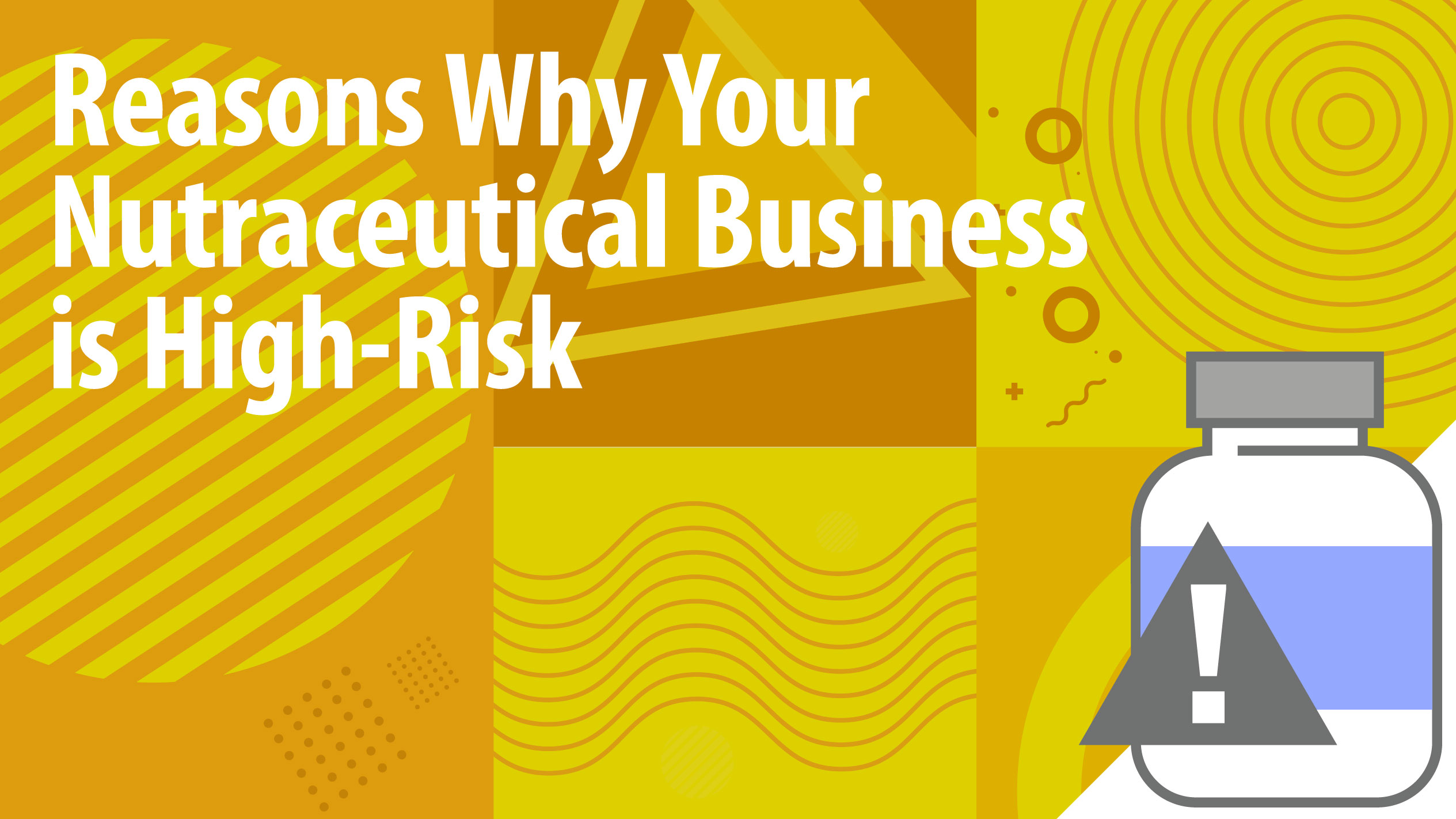 Reasons Why Your Nutraceutical and Supplement Business is High Risk