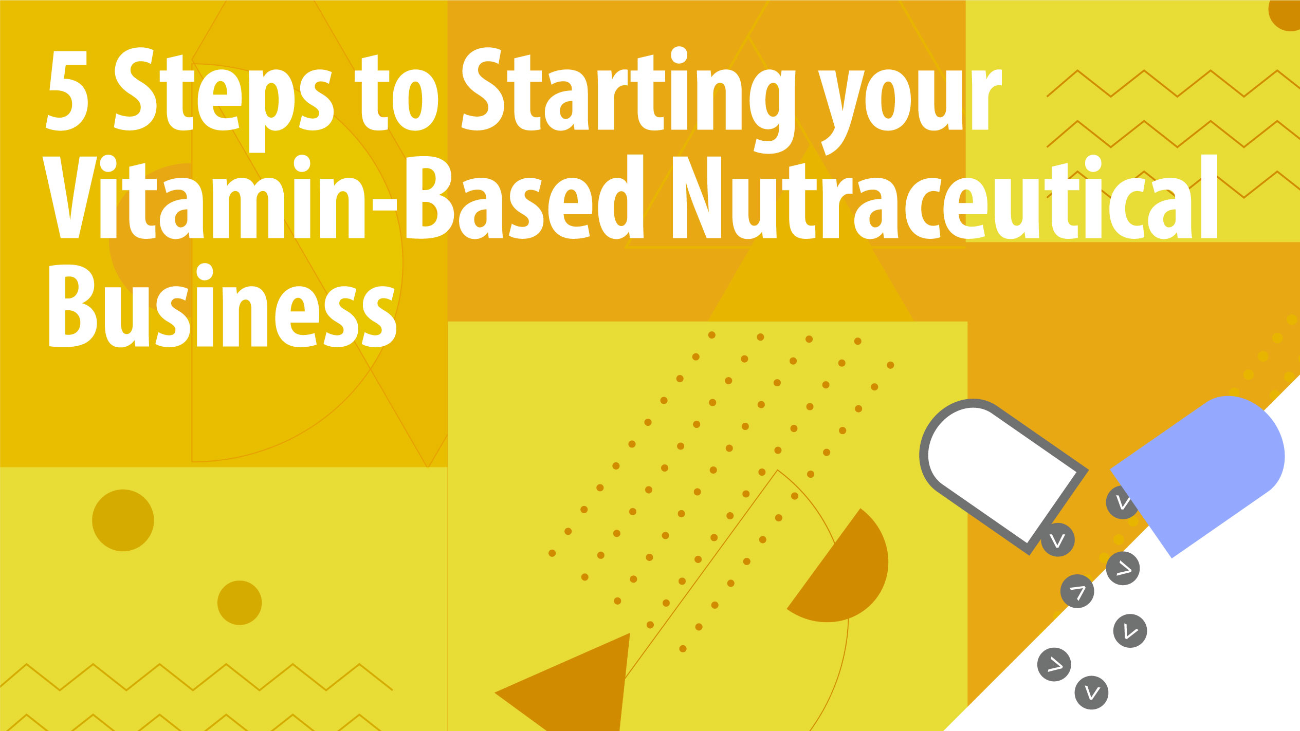 5 Steps to Starting your Vitamin-Based Nutraceutical Business