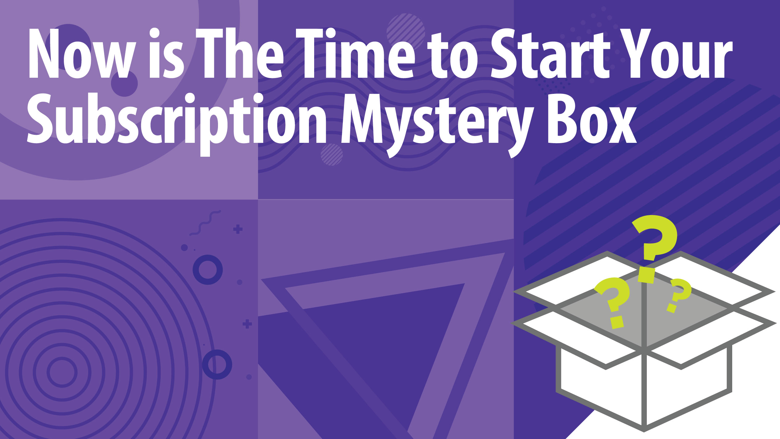 Now is The Time to Start Your Subscription Mystery Box