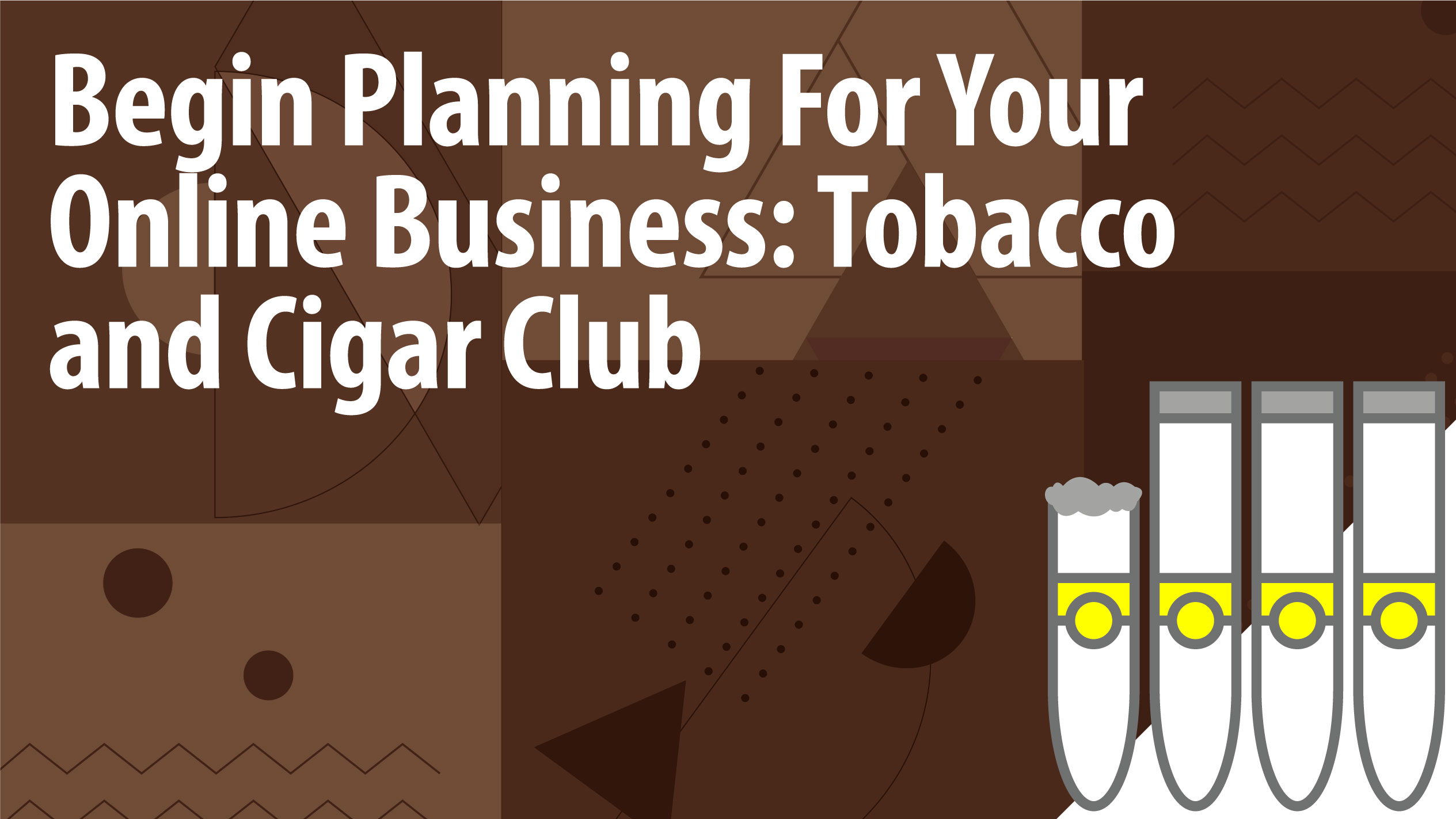 Begin Planning For Your Online Business: Tobacco and Cigar Club