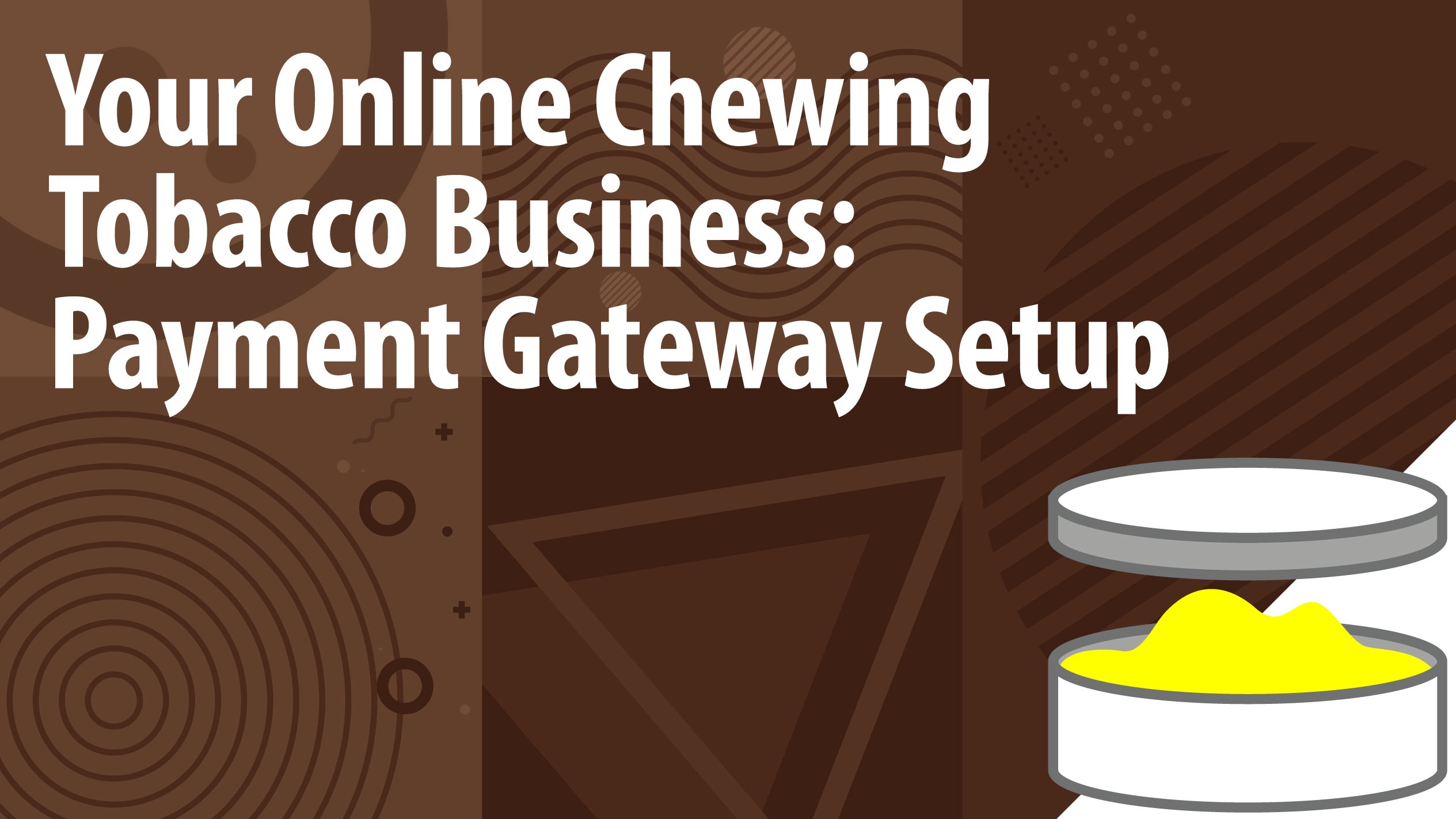 Your Online Chewing Tobacco Business: Payment Gateway Setup