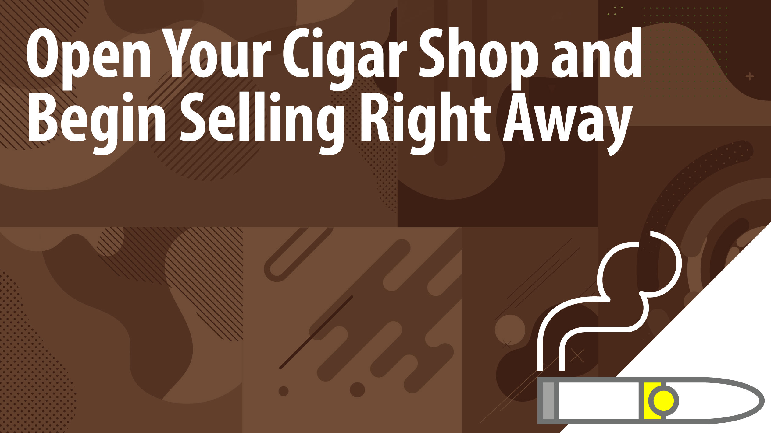 Open Your Cigar Shop and Begin Selling Right Away