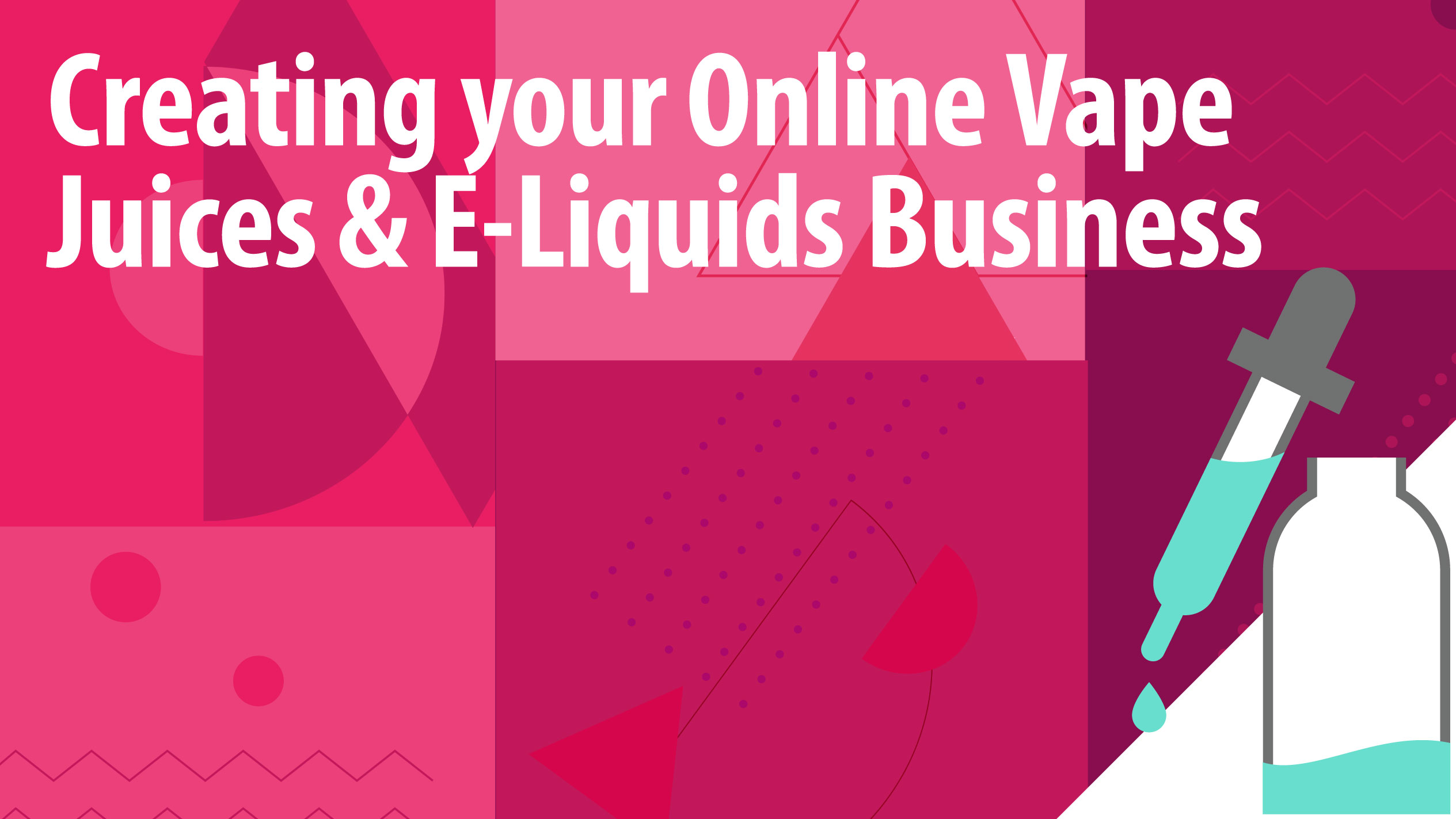 Creating your Online Vape Juices & E-Liquids Business