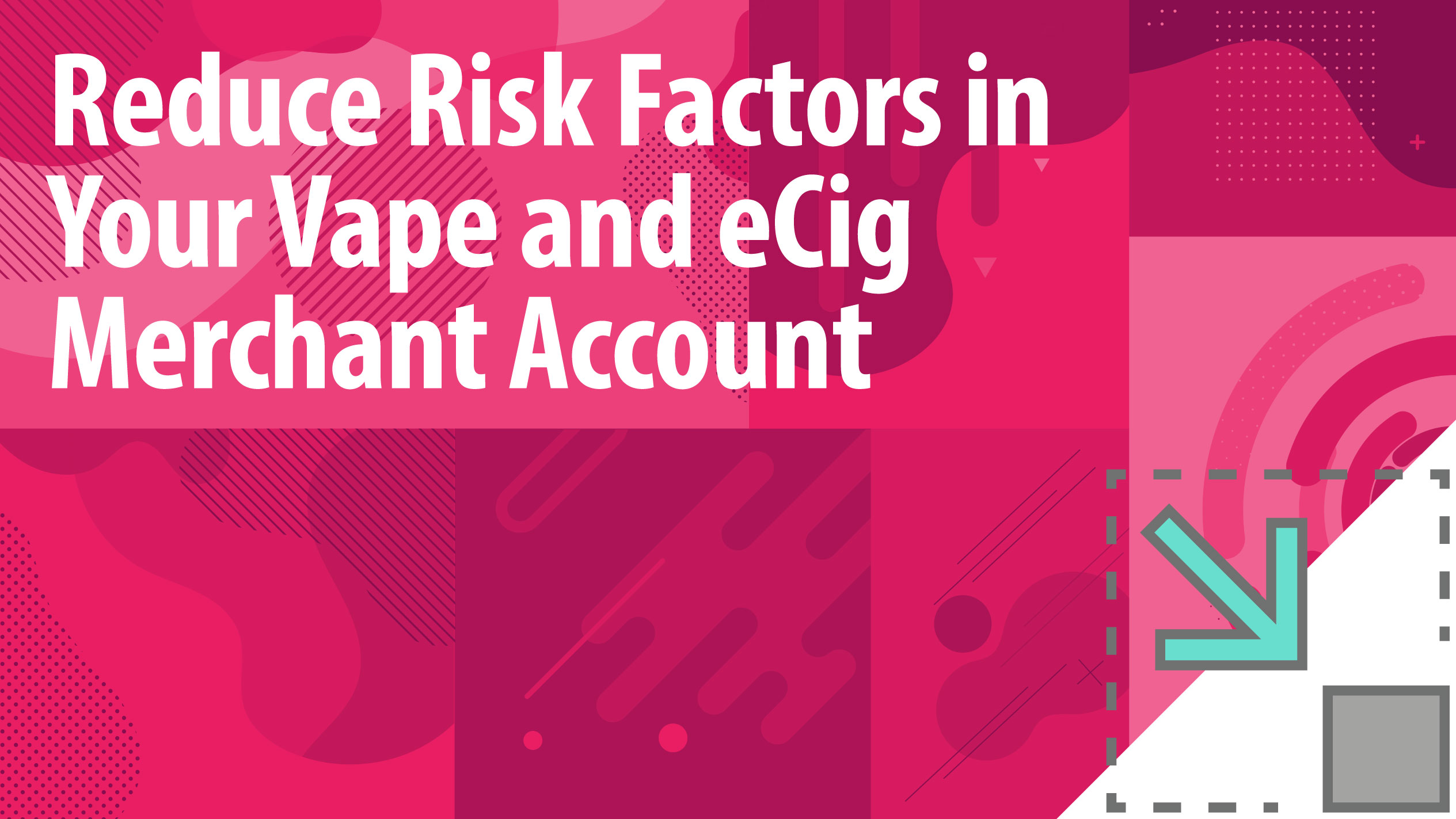 Reduce Risk Factors in Your Vape and eCig Merchant Account