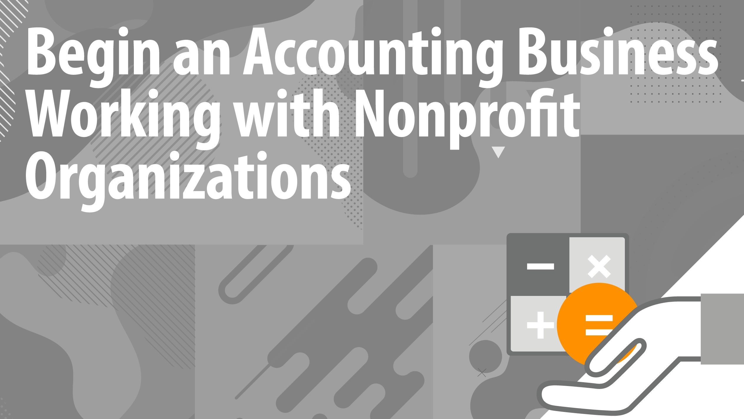 Begin an Accounting Business Working with Nonprofit Organizations