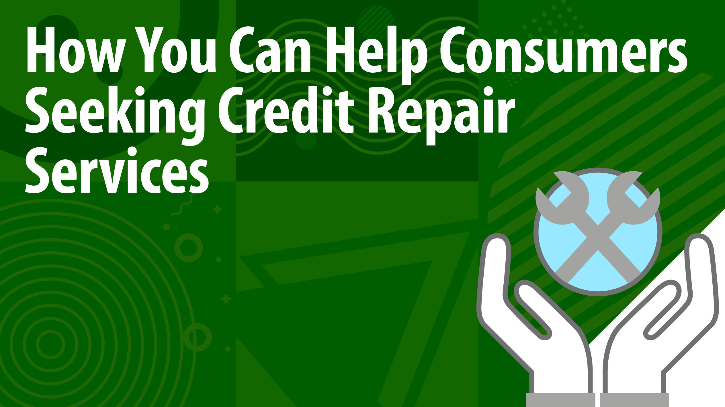How You Can Help Consumers Seeking Credit Repair Services