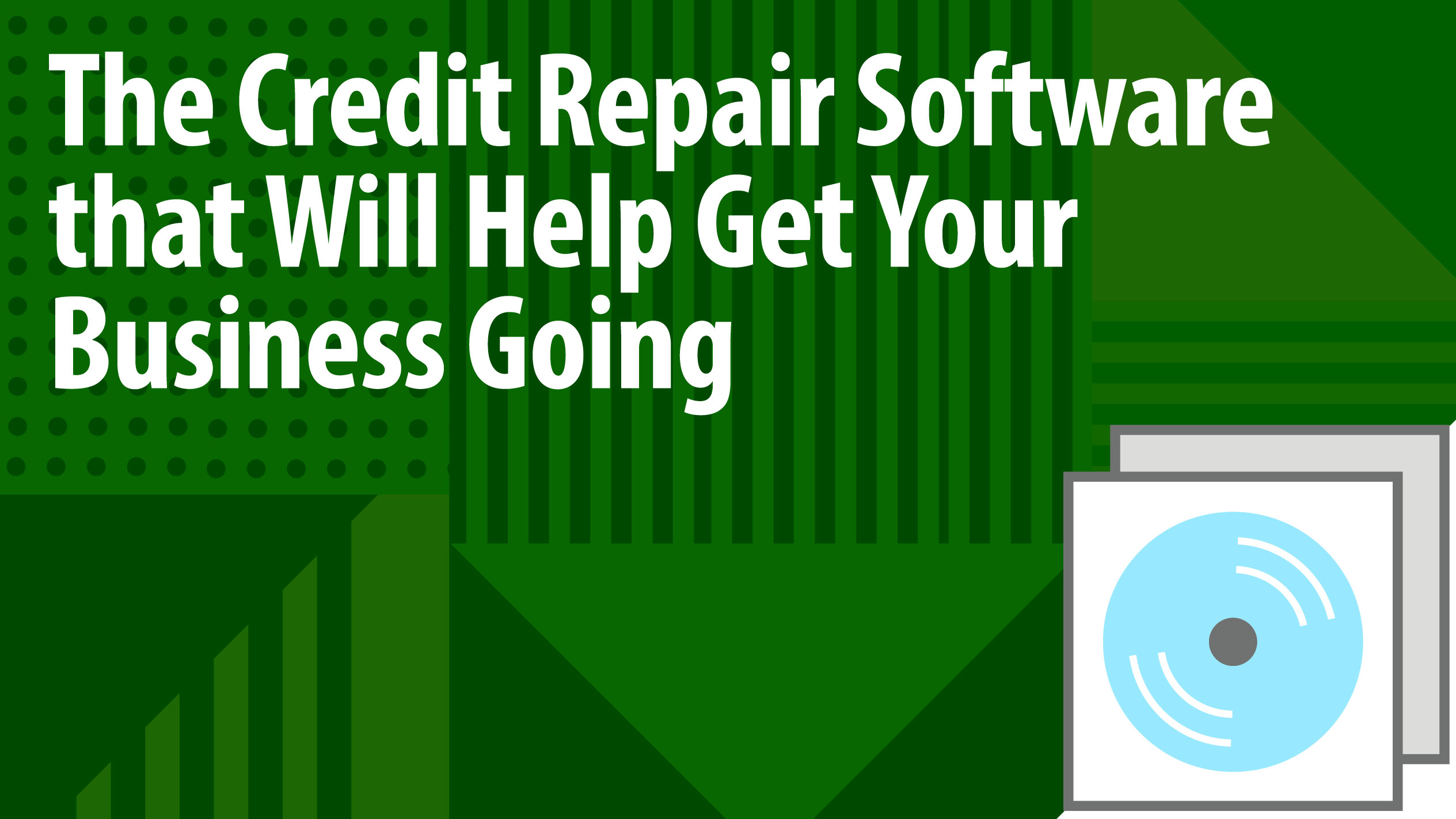 The Credit Repair Software that Will Help Get Your Business Going