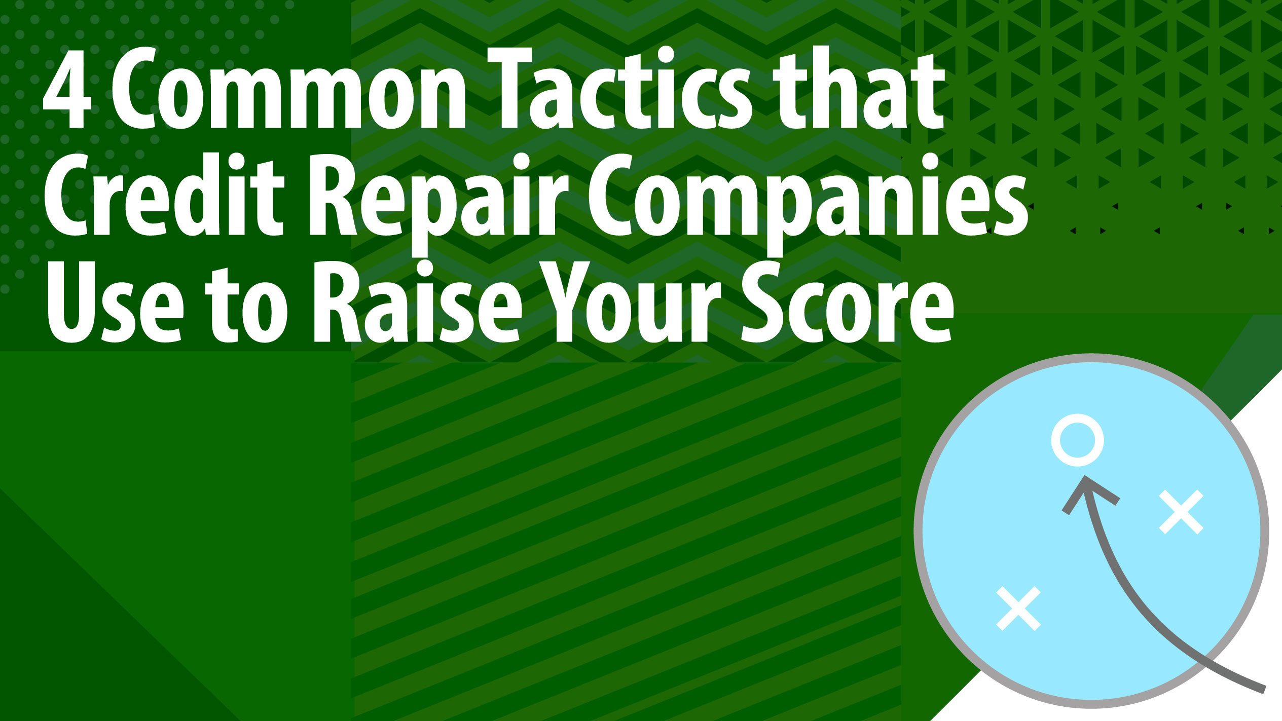 4 Common Tactics that Credit Repair Companies Use to Raise Your Score