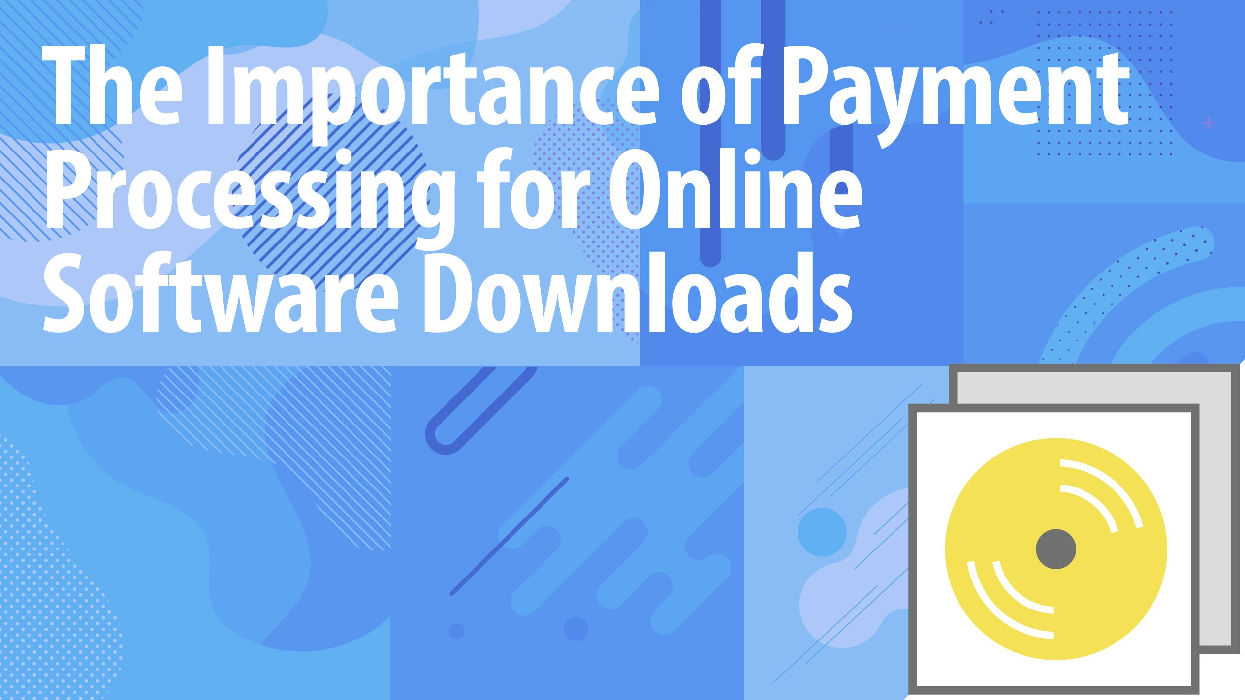 The Importance of Payment Processing for Online Software Downloads