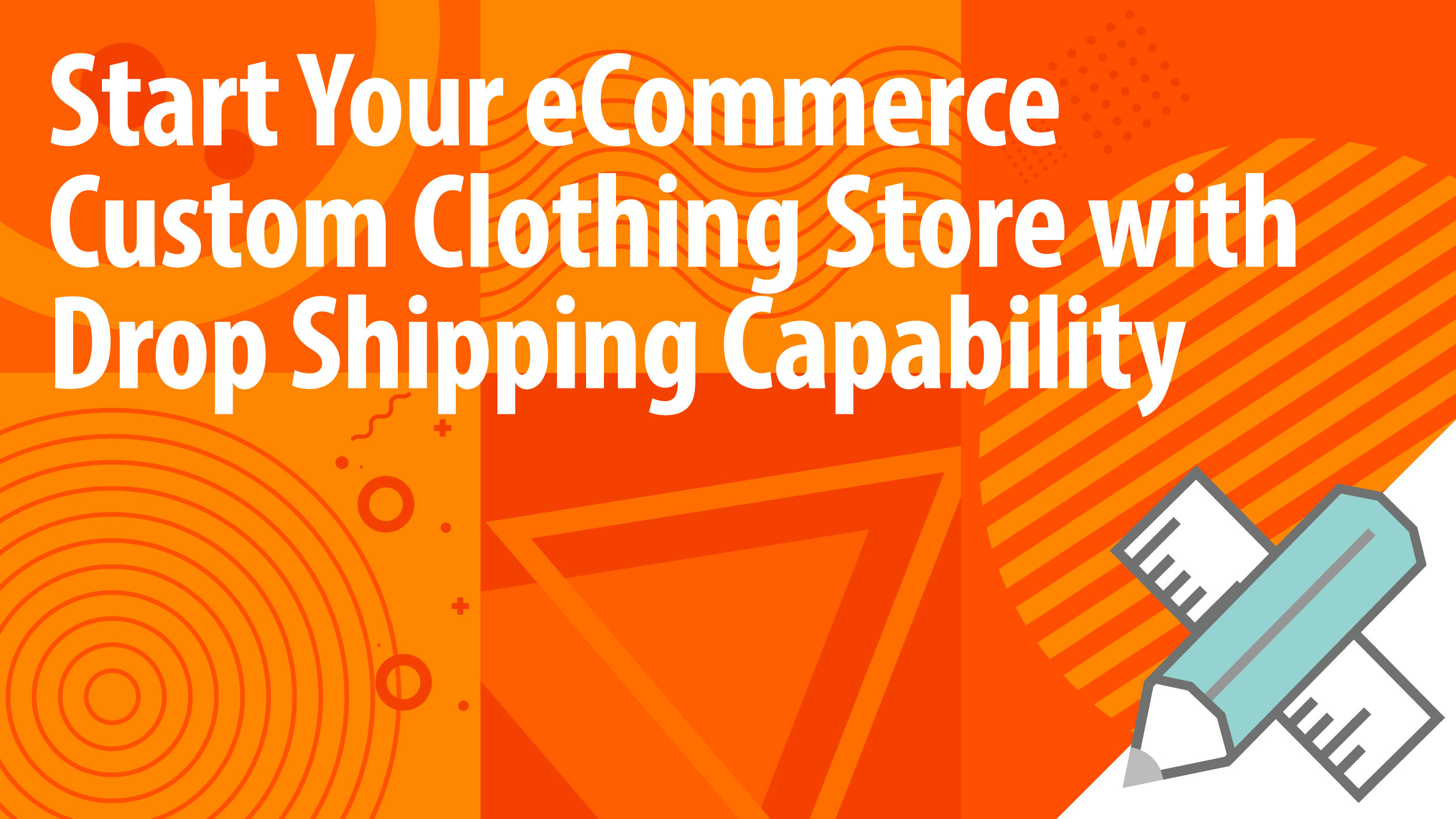 Start Your eCommerce Custom Clothing Store with Drop Shipping Capability