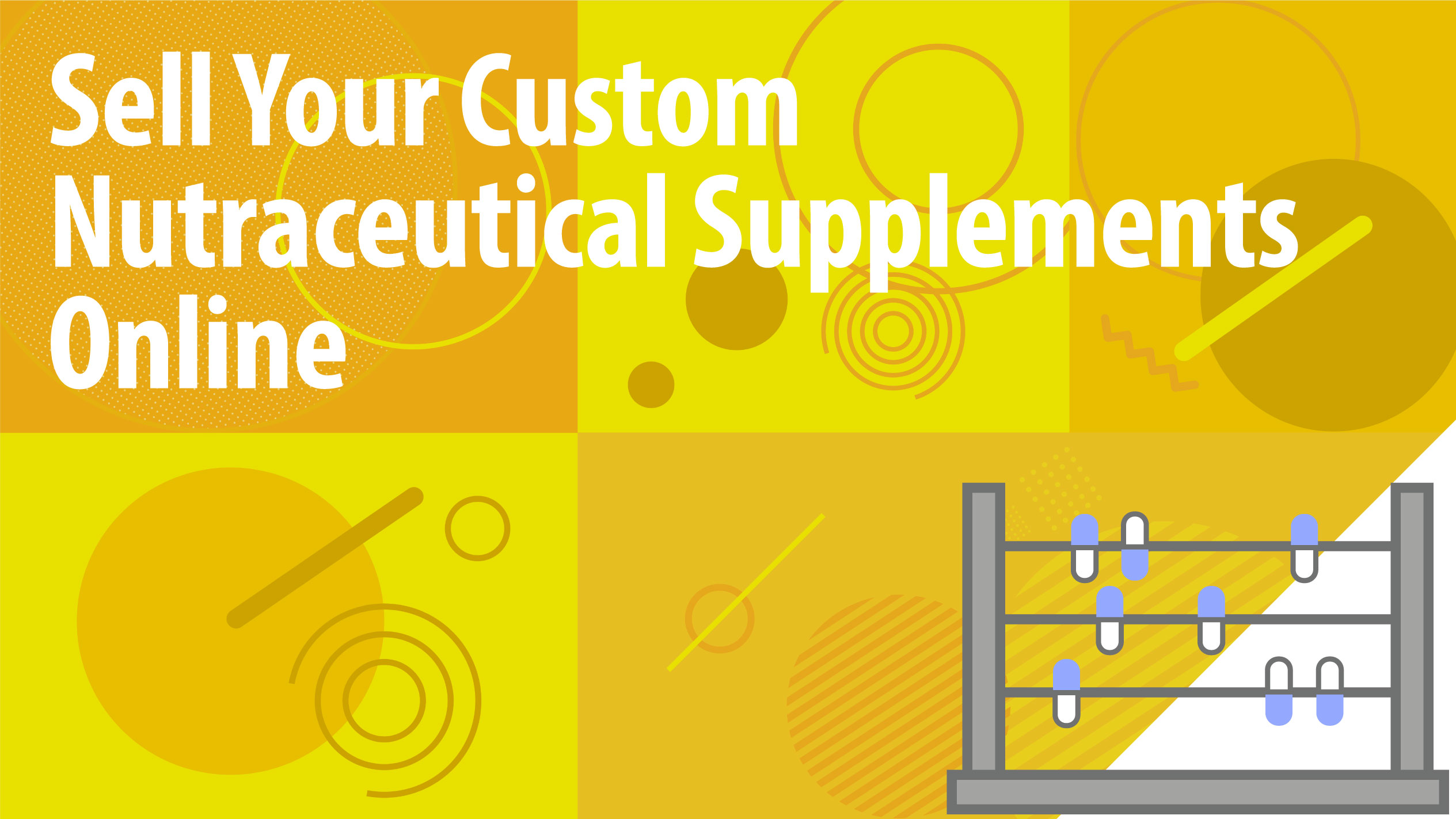Sell Your Custom Nutraceutical Supplements Online
