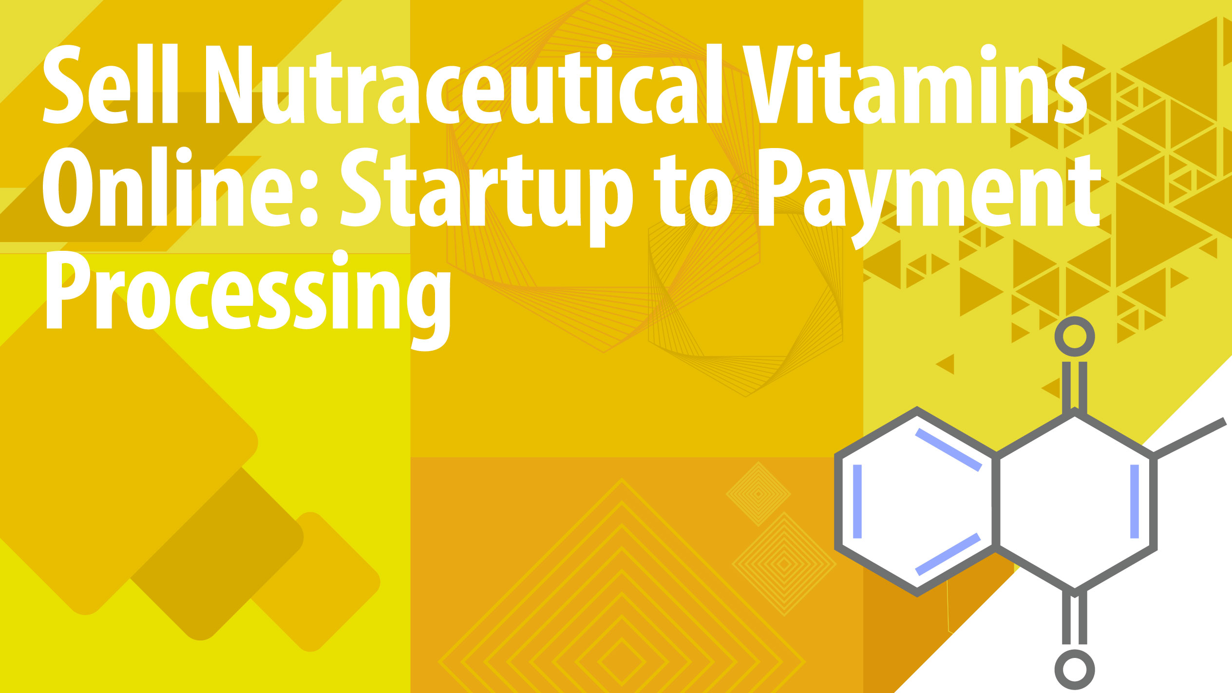 Sell Nutraceutical Multivitamins Online: Startup to Payment Processing