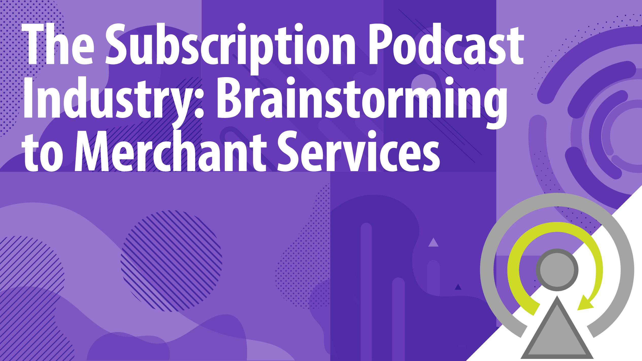The Subscription Podcast Industry: Brainstorming to Merchant Services