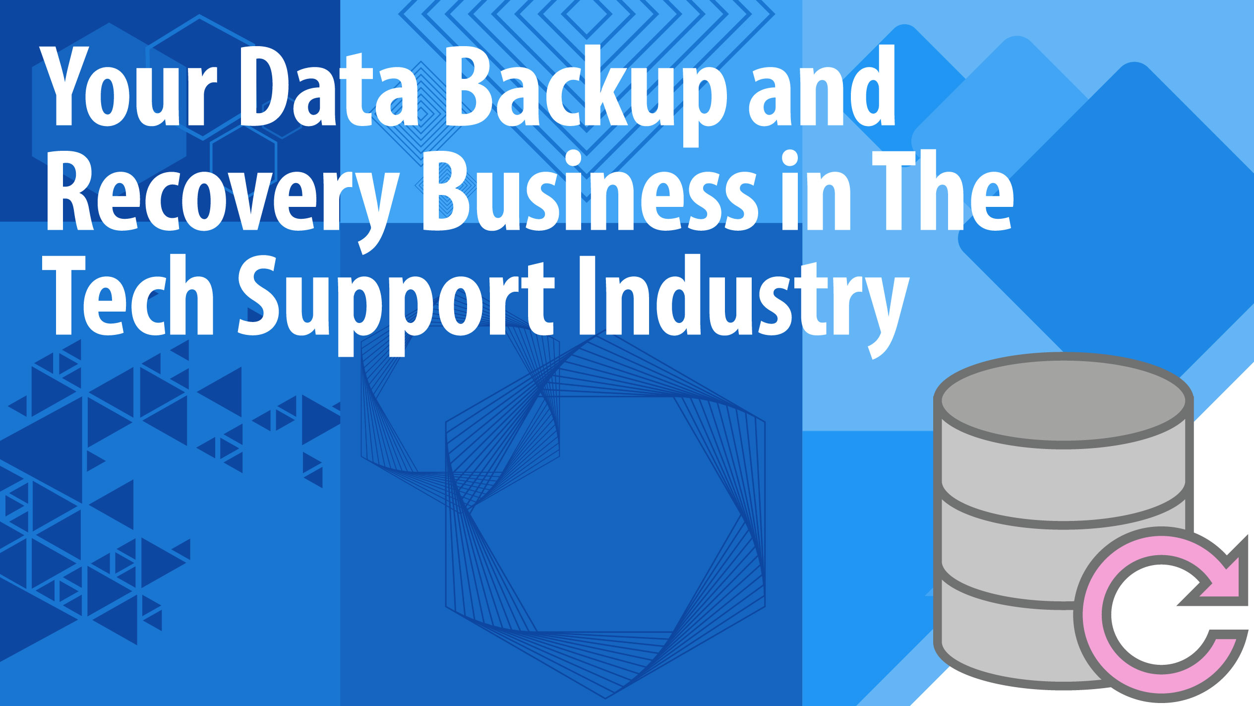 Your Data Backup and Recovery Business in The Tech Support Industry