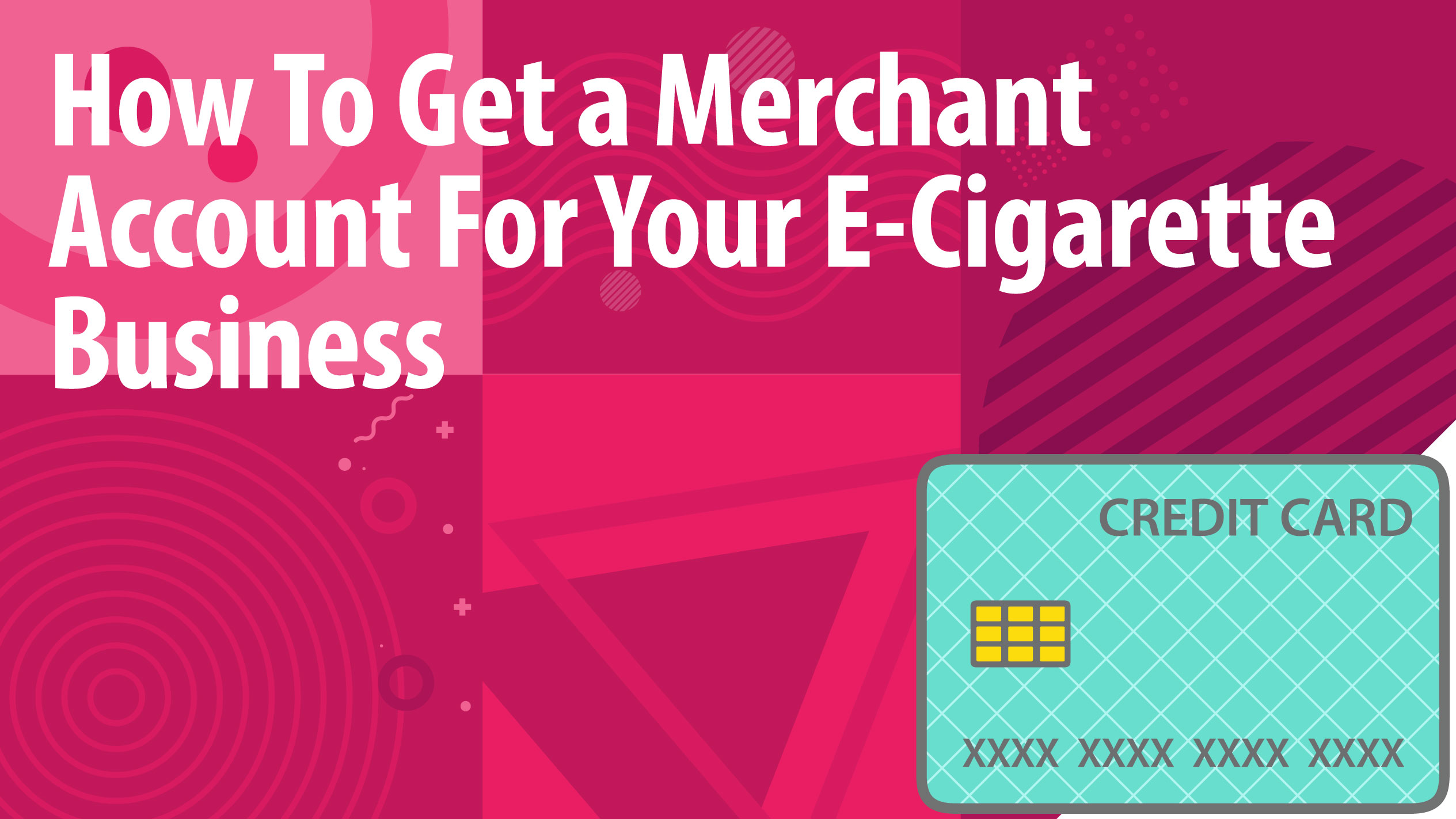 How To Get a Merchant Account For Your E-Cigarette Business